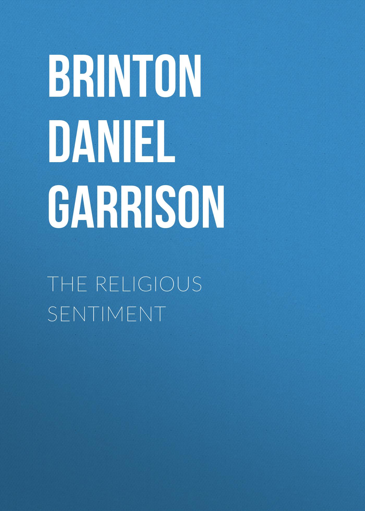 Brinton Daniel Garrison The Religious Sentiment religious lessons
