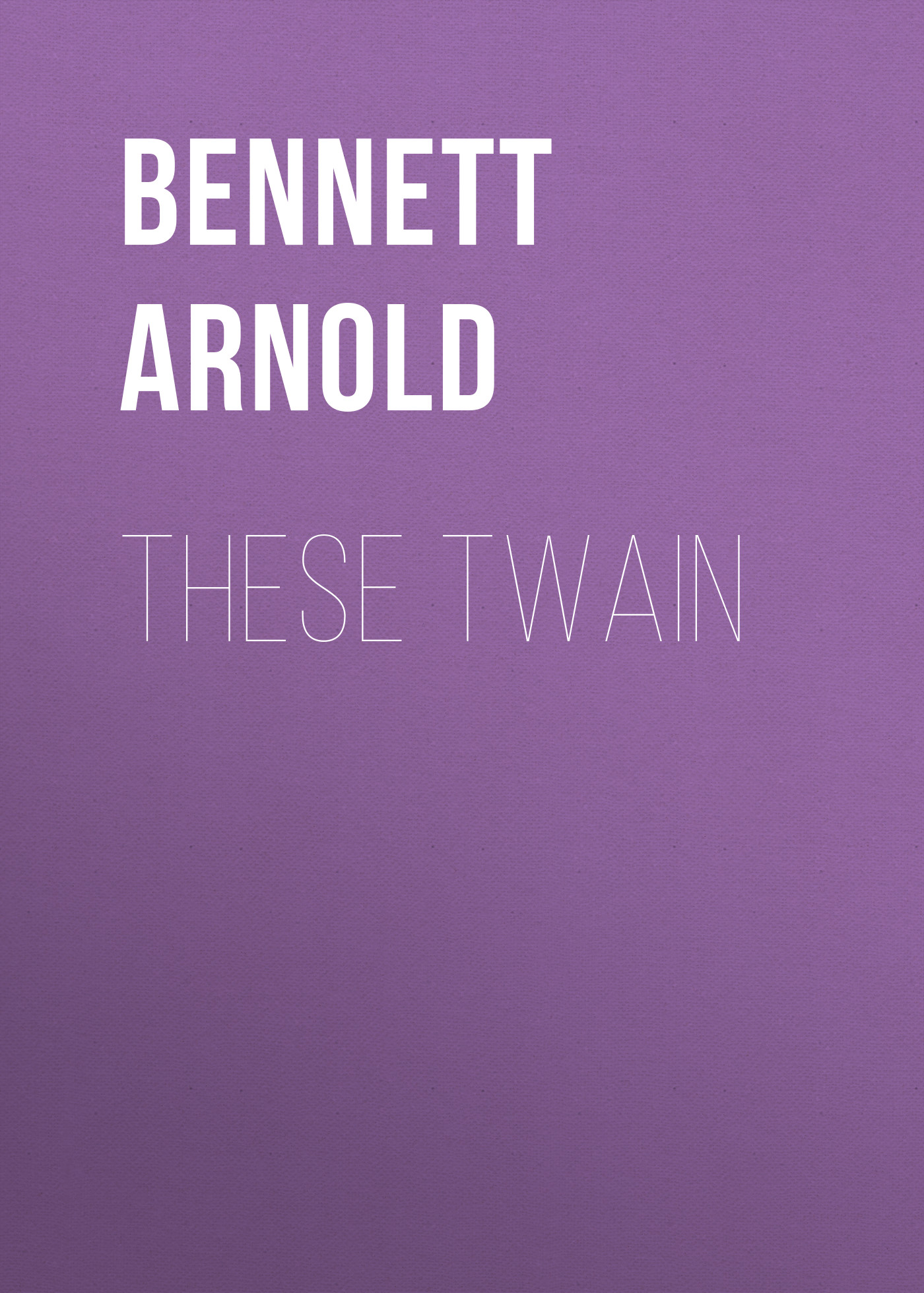 Bennett Arnold These Twain arnold bennett the old wives tale