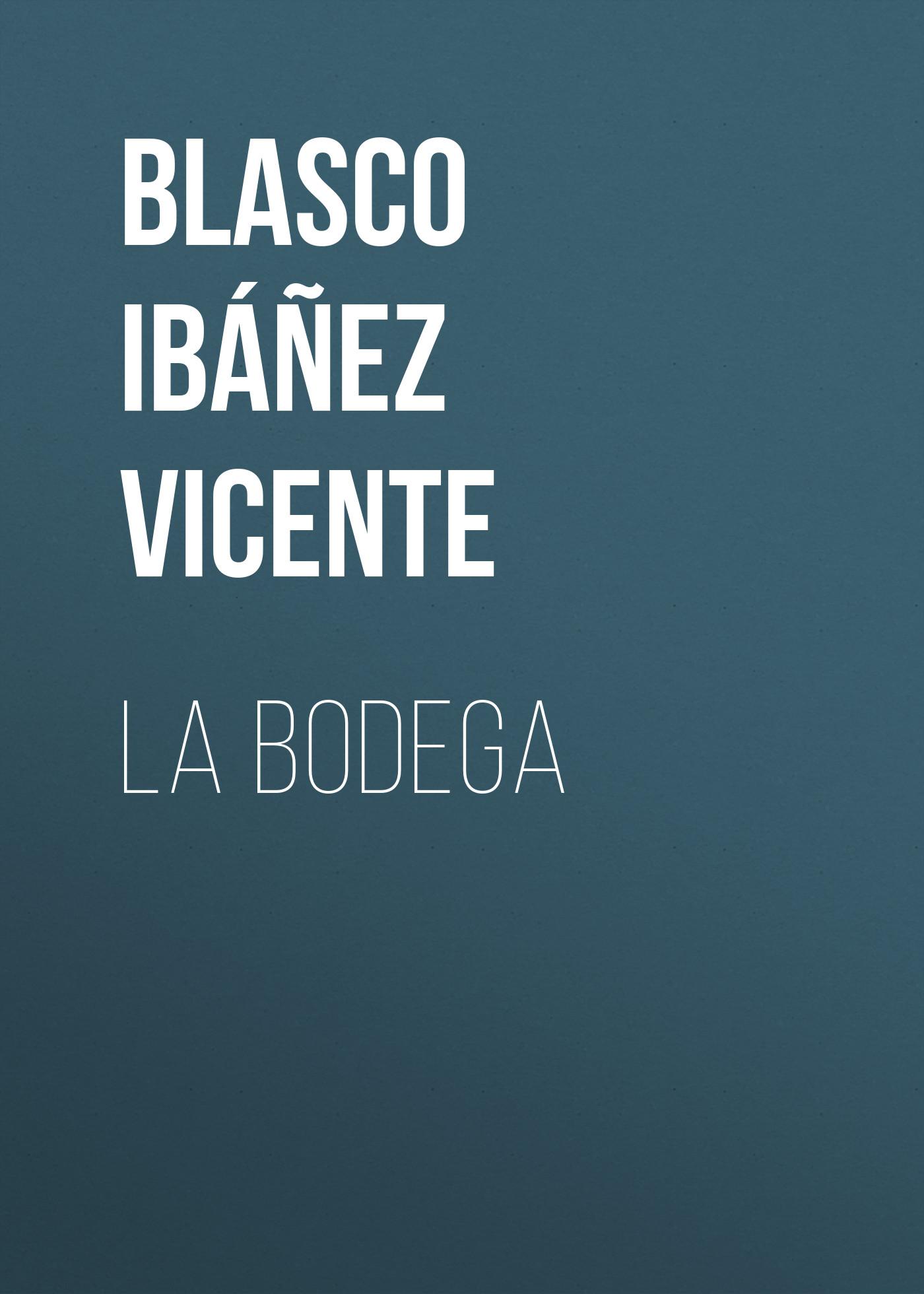 Blasco Ibáñez Vicente La bodega blasco ibáñez vicente la araña negra t 1