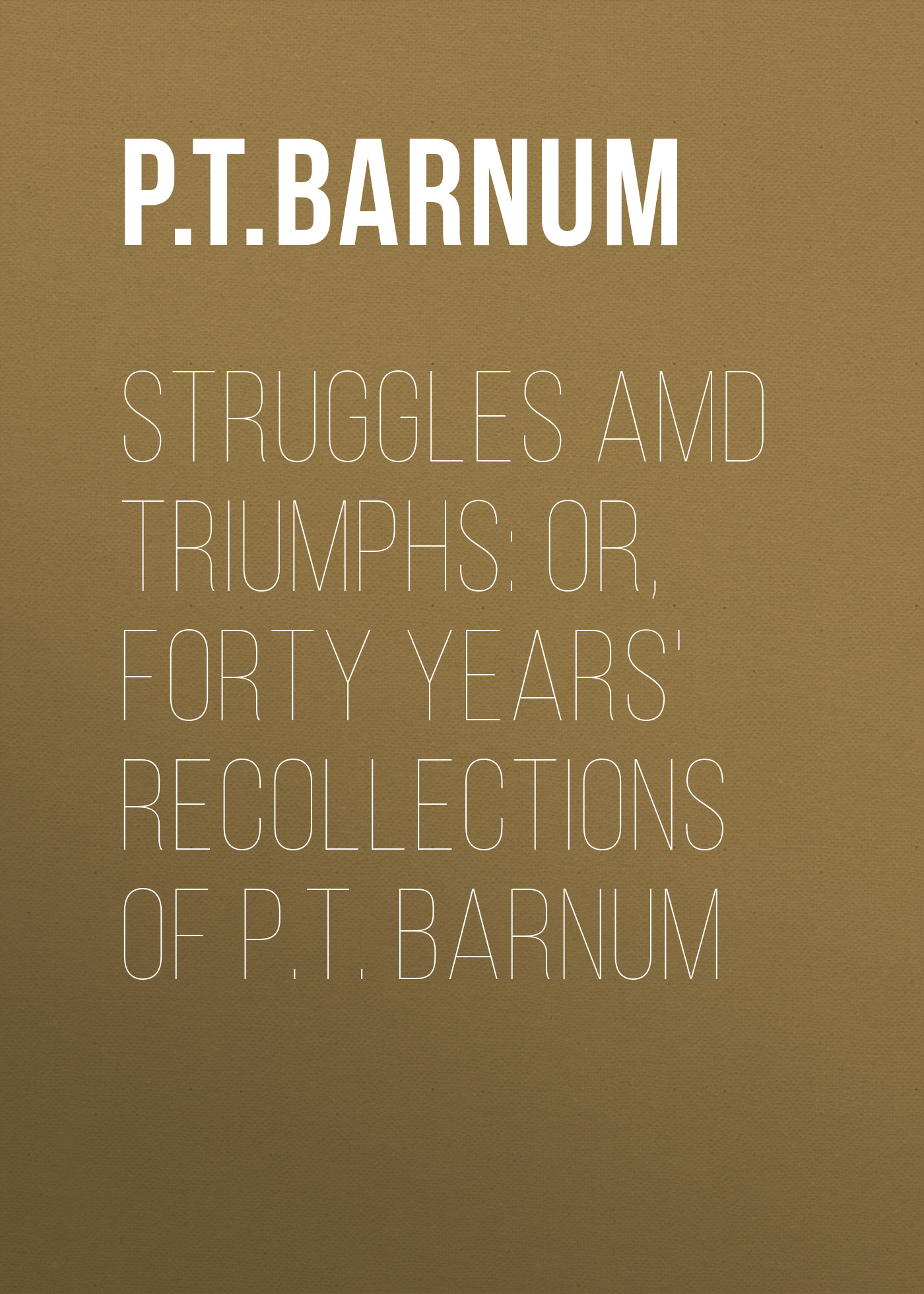 struggles amd triumphs or forty years recollections of pt barnum