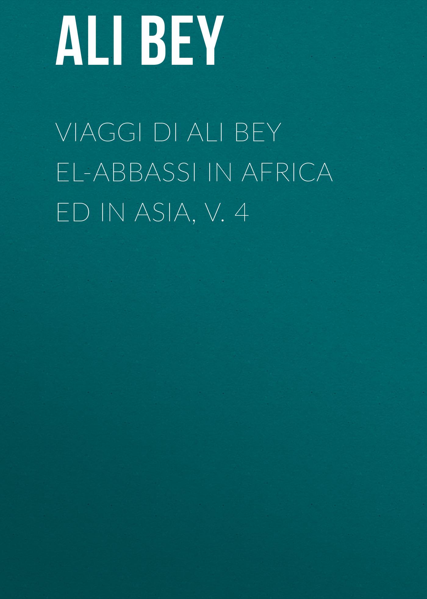 Ali Bey Viaggi di Ali Bey el-Abbassi in Africa ed in Asia, v. 4 dawoud bey