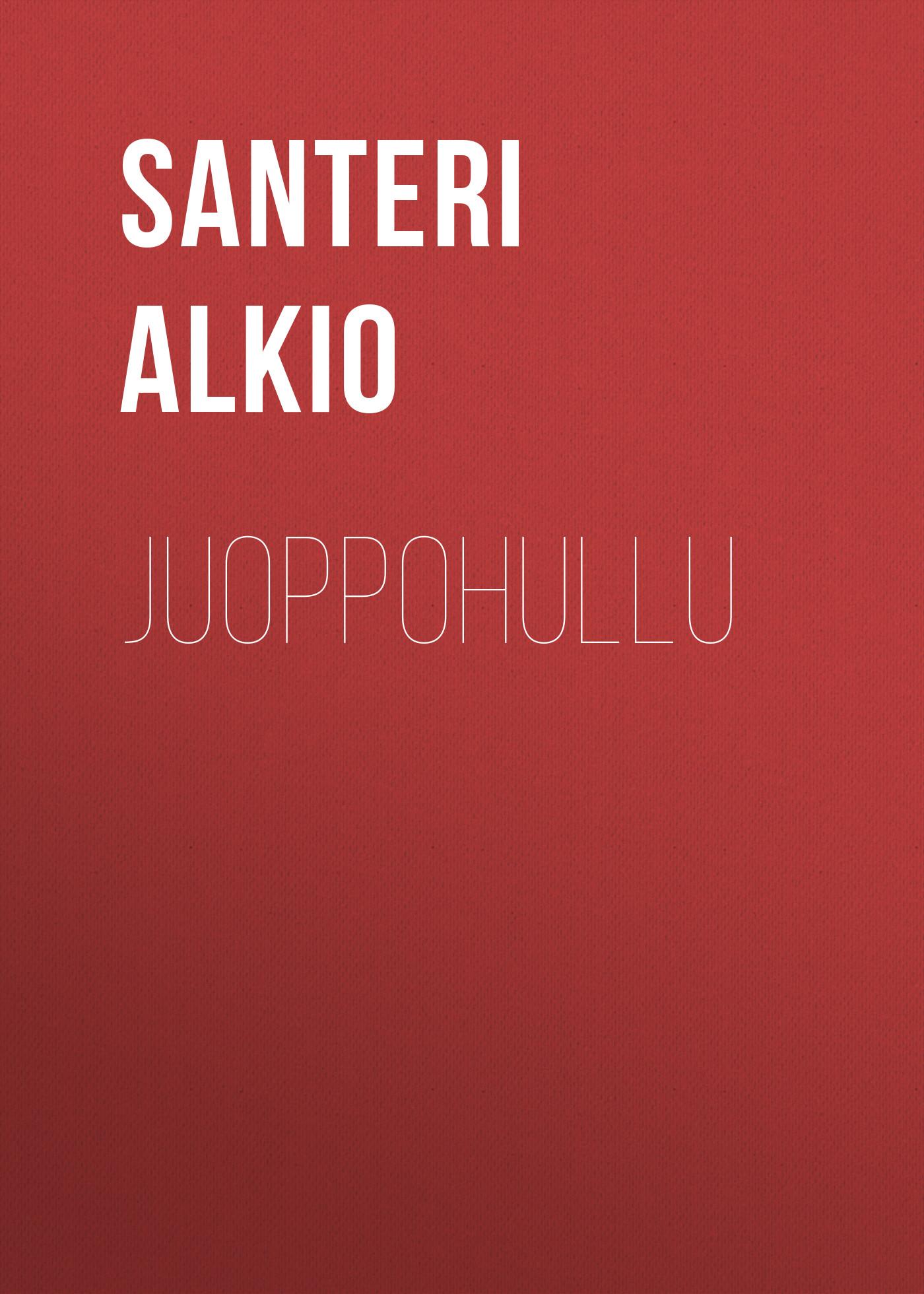 Alkio Santeri Juoppohullu