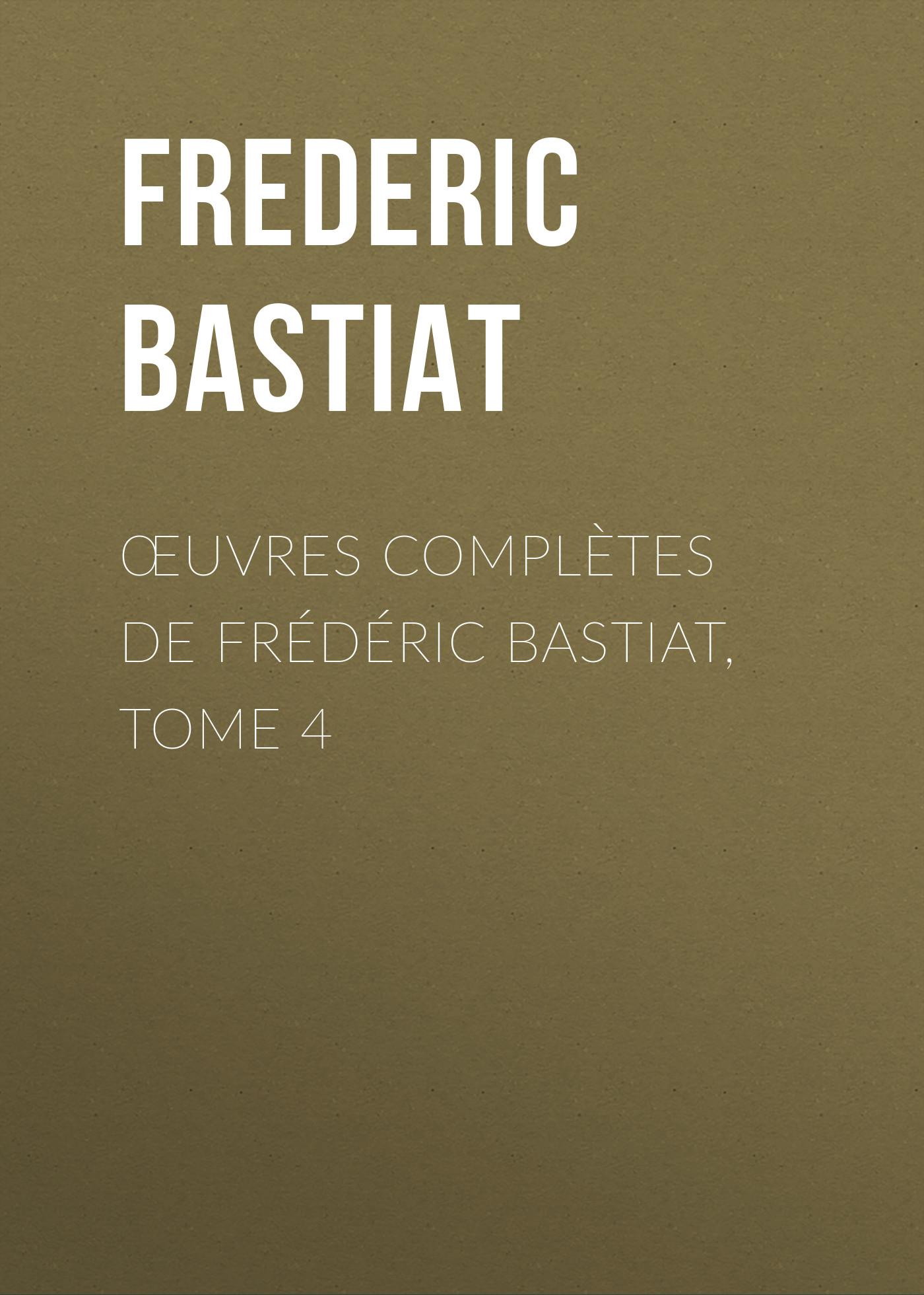 Bastiat Frédéric Œuvres Complètes de Frédéric Bastiat, tome 4