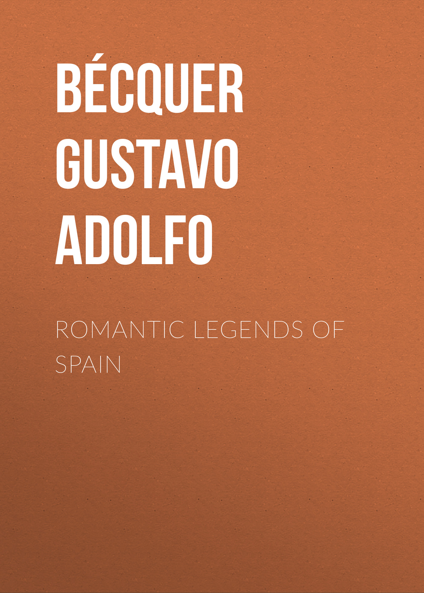 Bécquer Gustavo Adolfo Romantic legends of Spain gustavo cisneros un empresario global