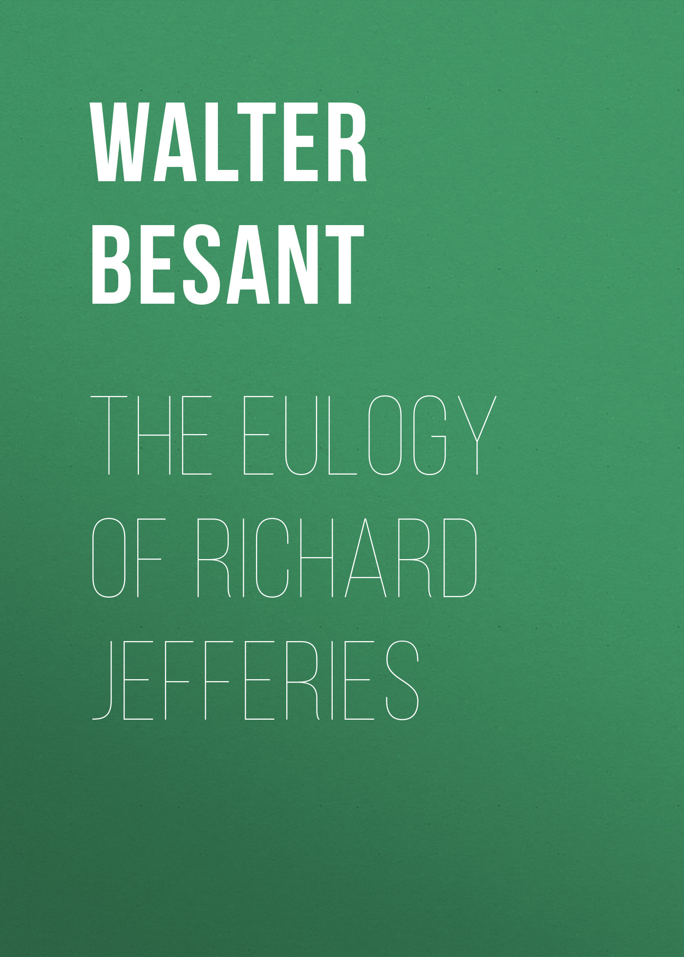 Walter Besant The Eulogy of Richard Jefferies dinah jefferies teekasvataja naine