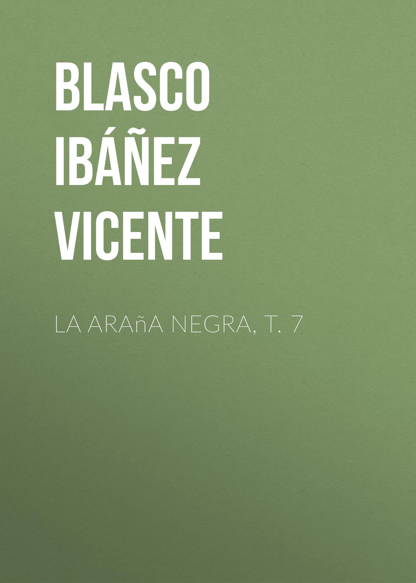 Blasco Ibáñez Vicente La araña negra, t. 7 blasco ibáñez vicente la araña negra t 1