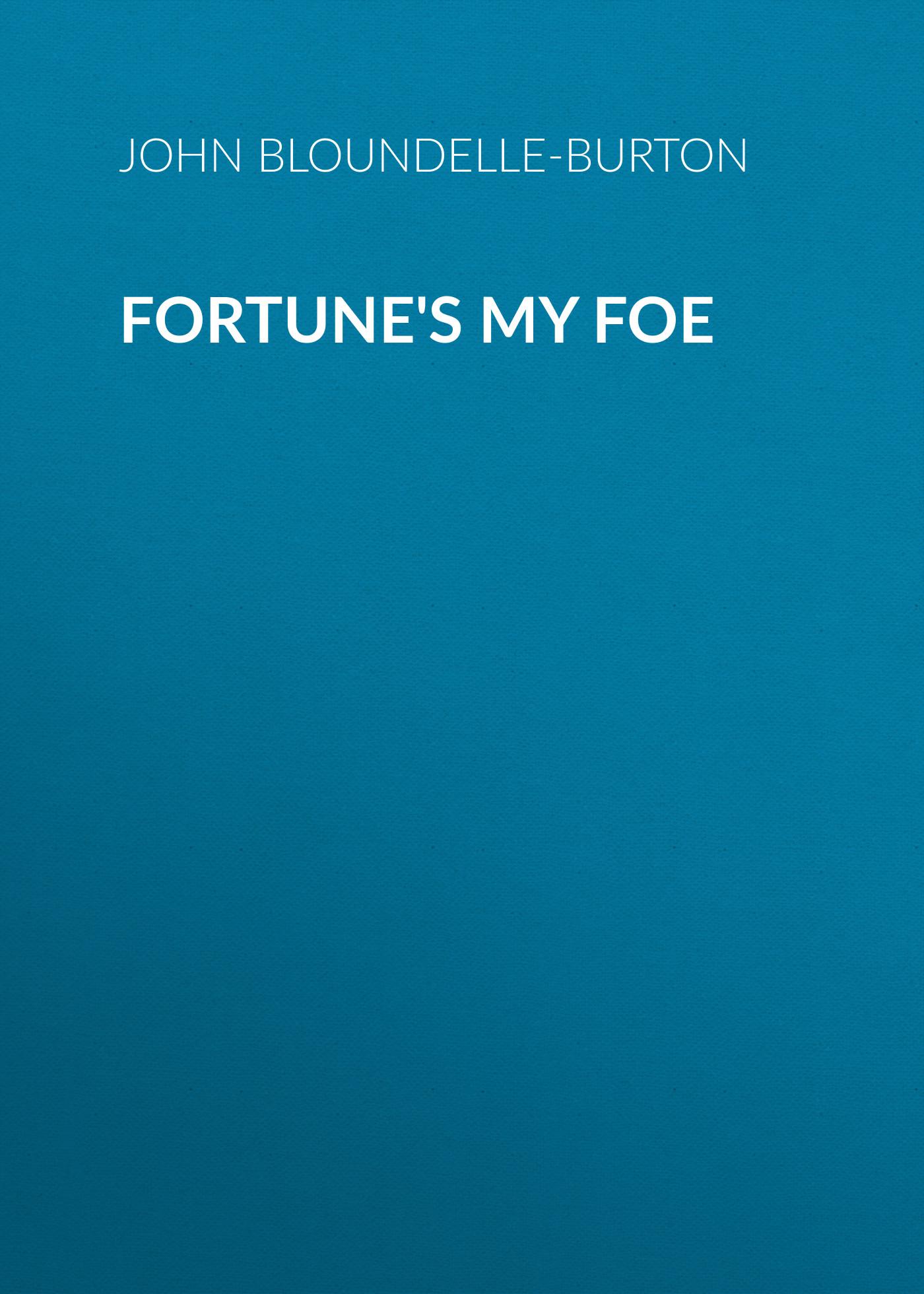 John Bloundelle-Burton Fortune's My Foe