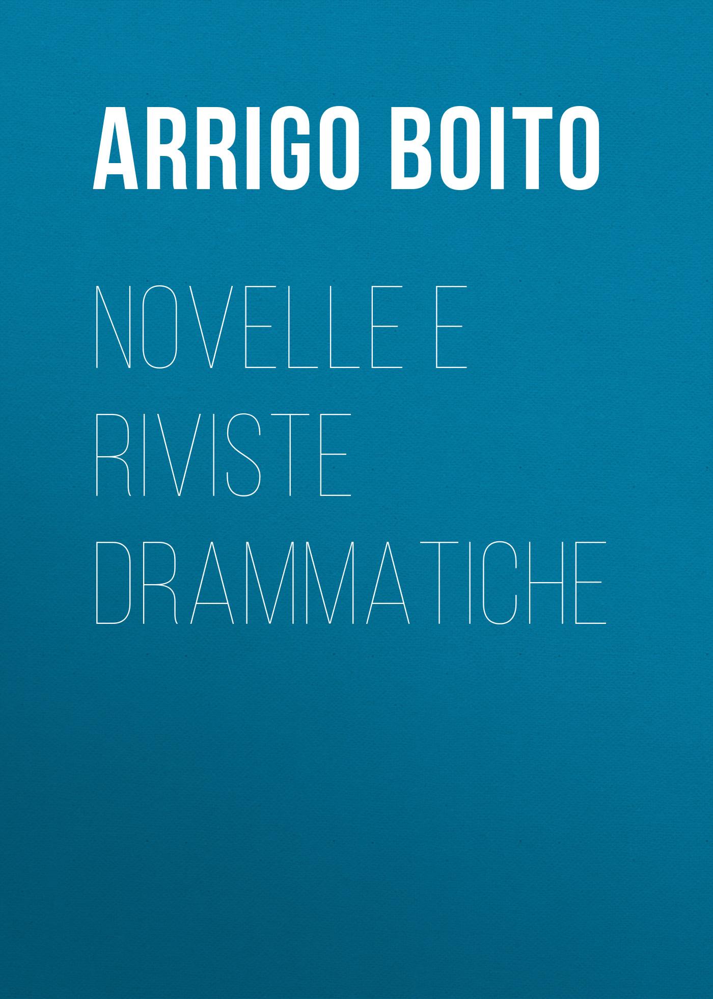 Arrigo Boito Novelle e riviste drammatiche ghislanzoni antonio racconti e novelle