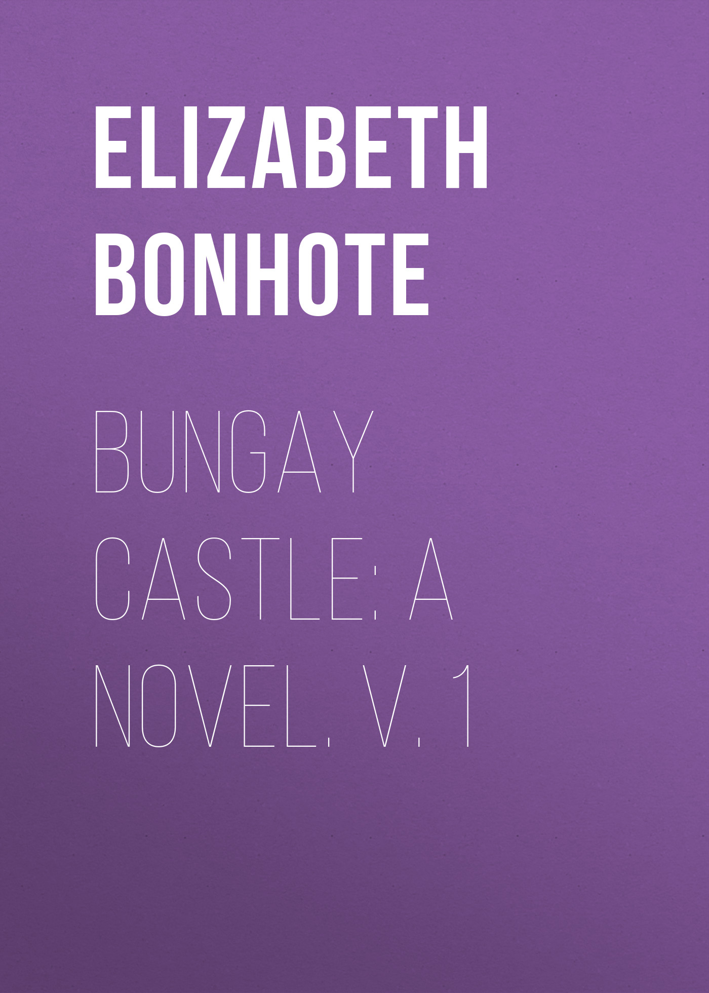 Bonhote Elizabeth Bungay Castle: A Novel. v. 1 elizabeth august a royal mission