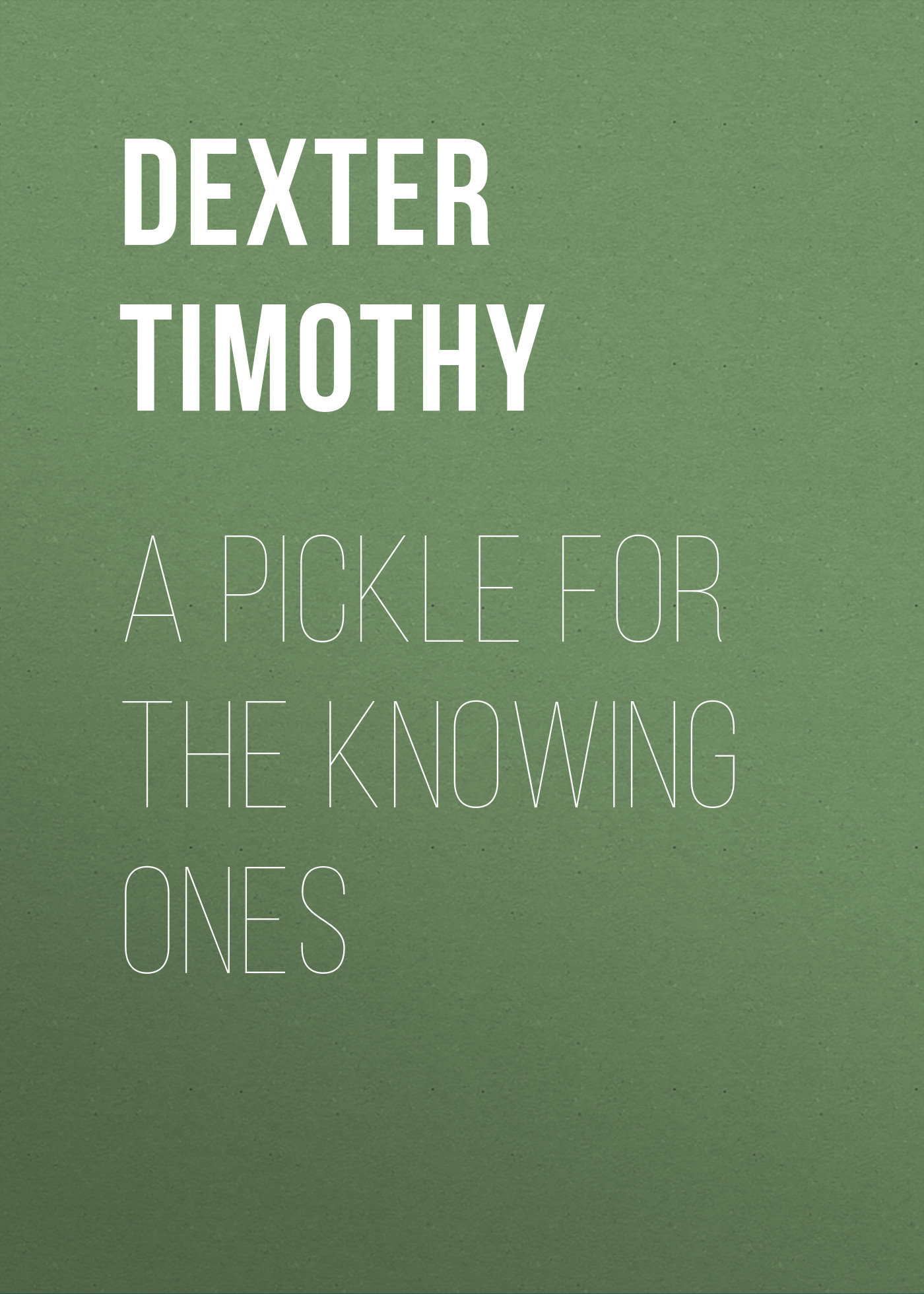 Dexter Timothy A Pickle for the Knowing Ones cameron s the knowing
