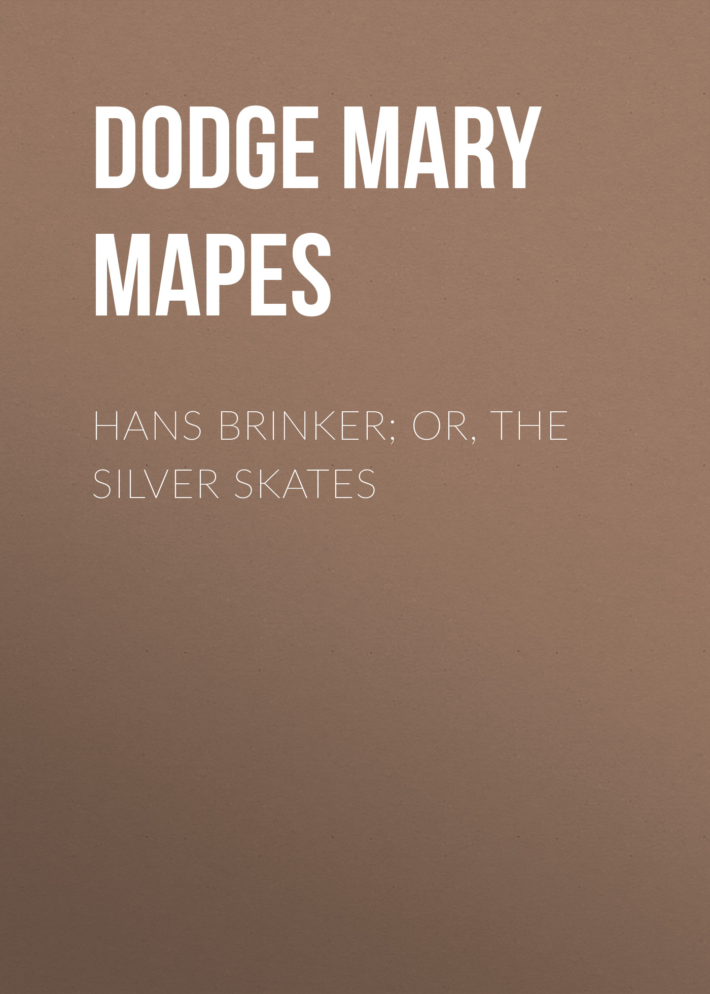 Dodge Mary Mapes Hans Brinker; Or, The Silver Skates mary brendan the silver squire