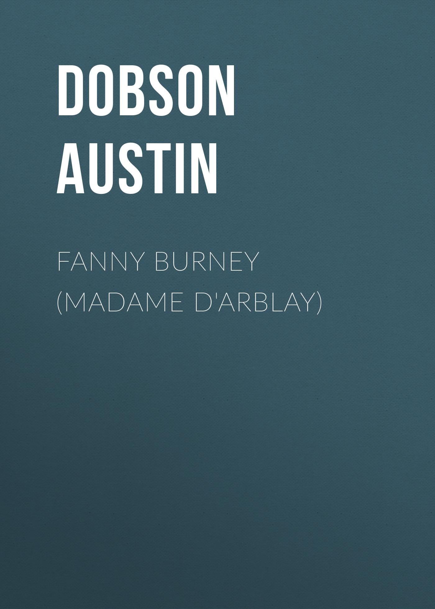 Dobson Austin Fanny Burney (Madame D'Arblay) dobson austin eighteenth century vignettes