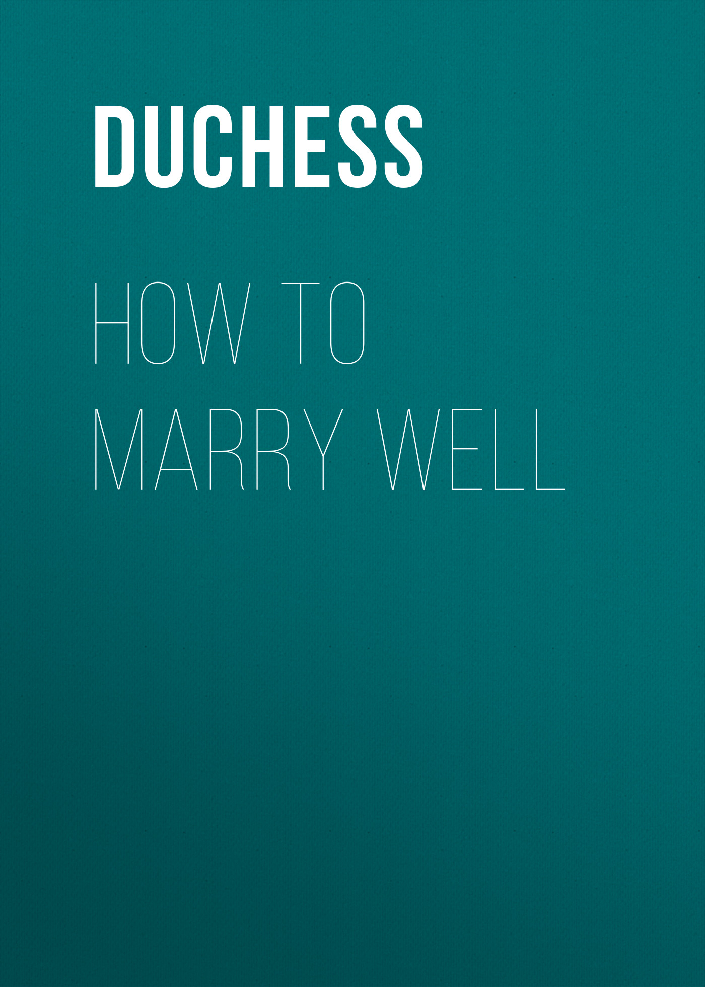 Duchess How to Marry Well whom to marry