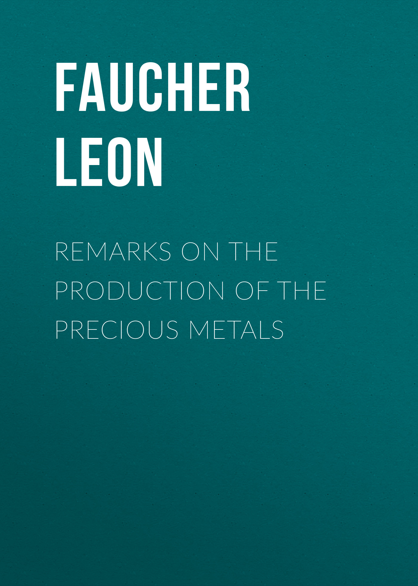 Faucher Leon Remarks on the production of the precious metals paul mladjenovic precious metals investing for dummies