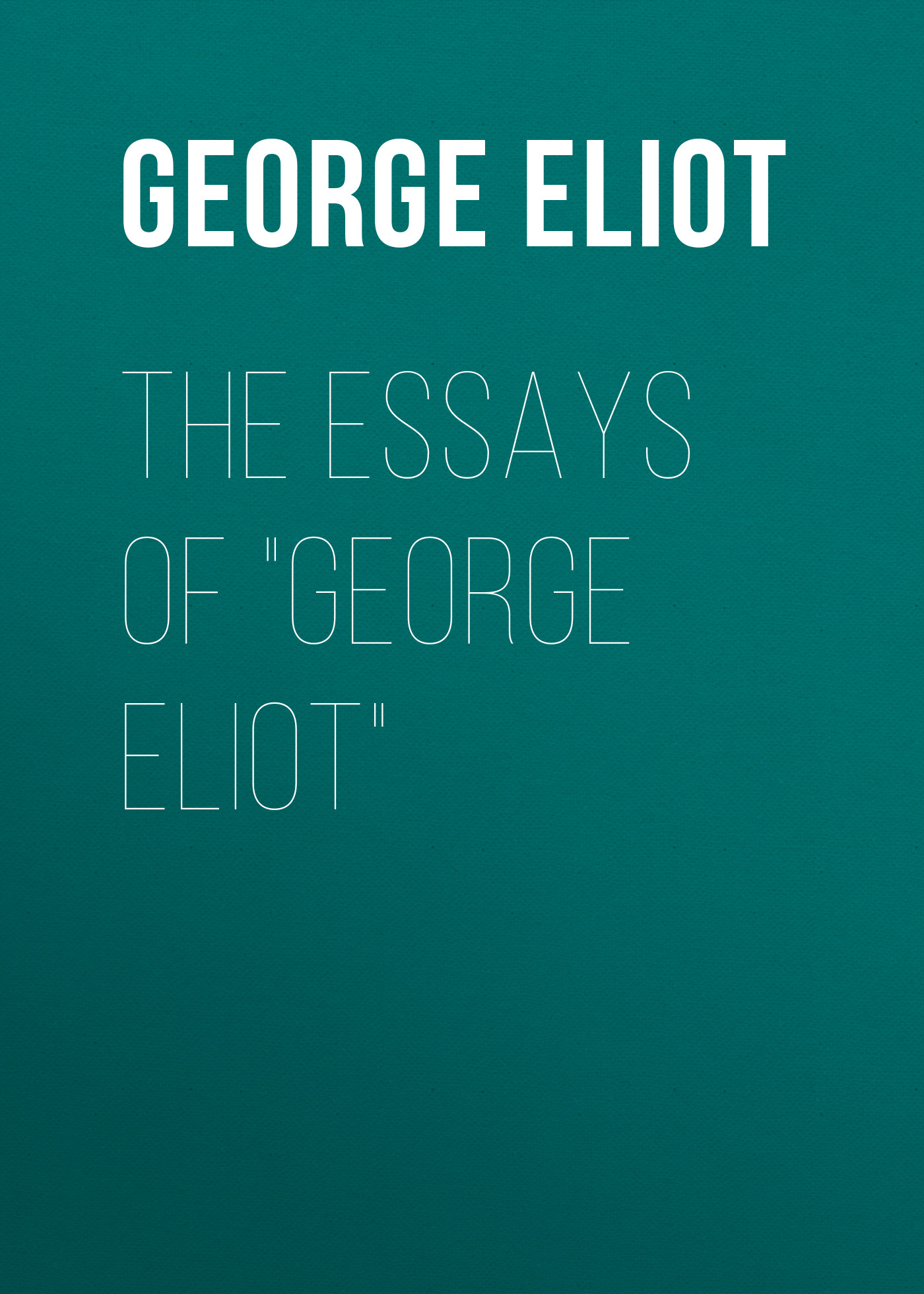 Джордж Элиот The Essays of George Eliot джордж торогуд the destroyers george thorogood