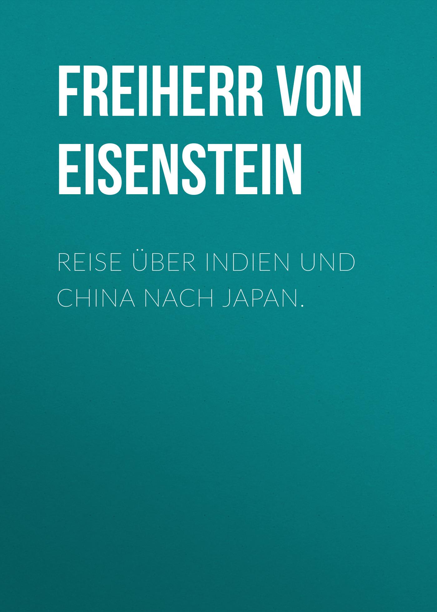 Freiherr von und zu Richard Eisenstein Reise über Indien und China nach Japan. moritz von kotzebue reise nach persien mit der russisch kais