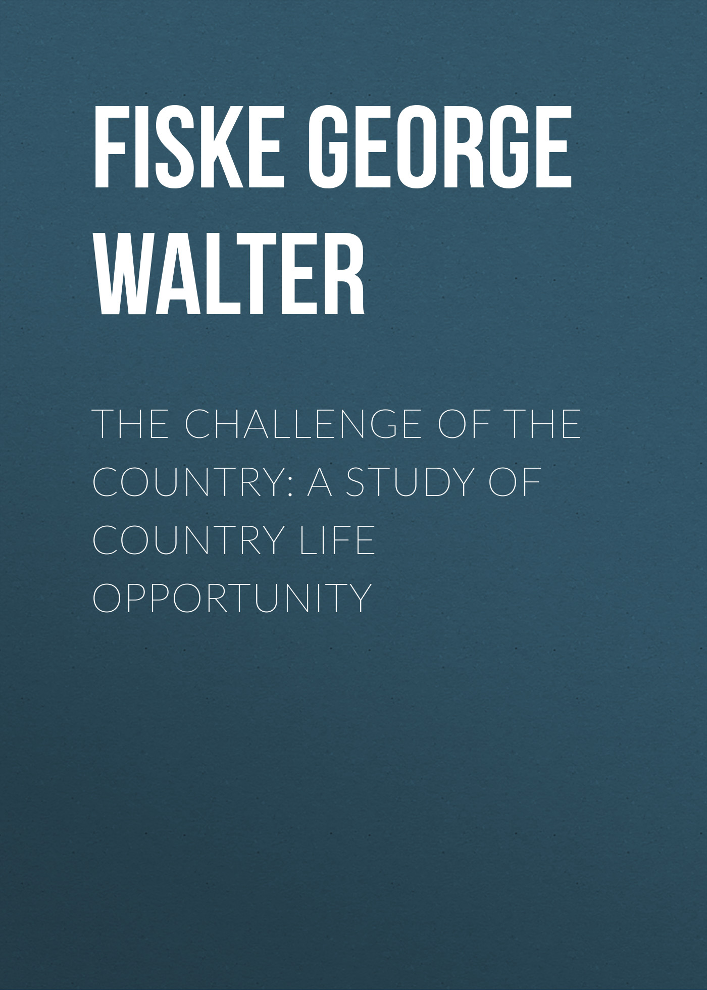 Fiske George Walter The Challenge of the Country: A Study of Country Life Opportunity country pursuits