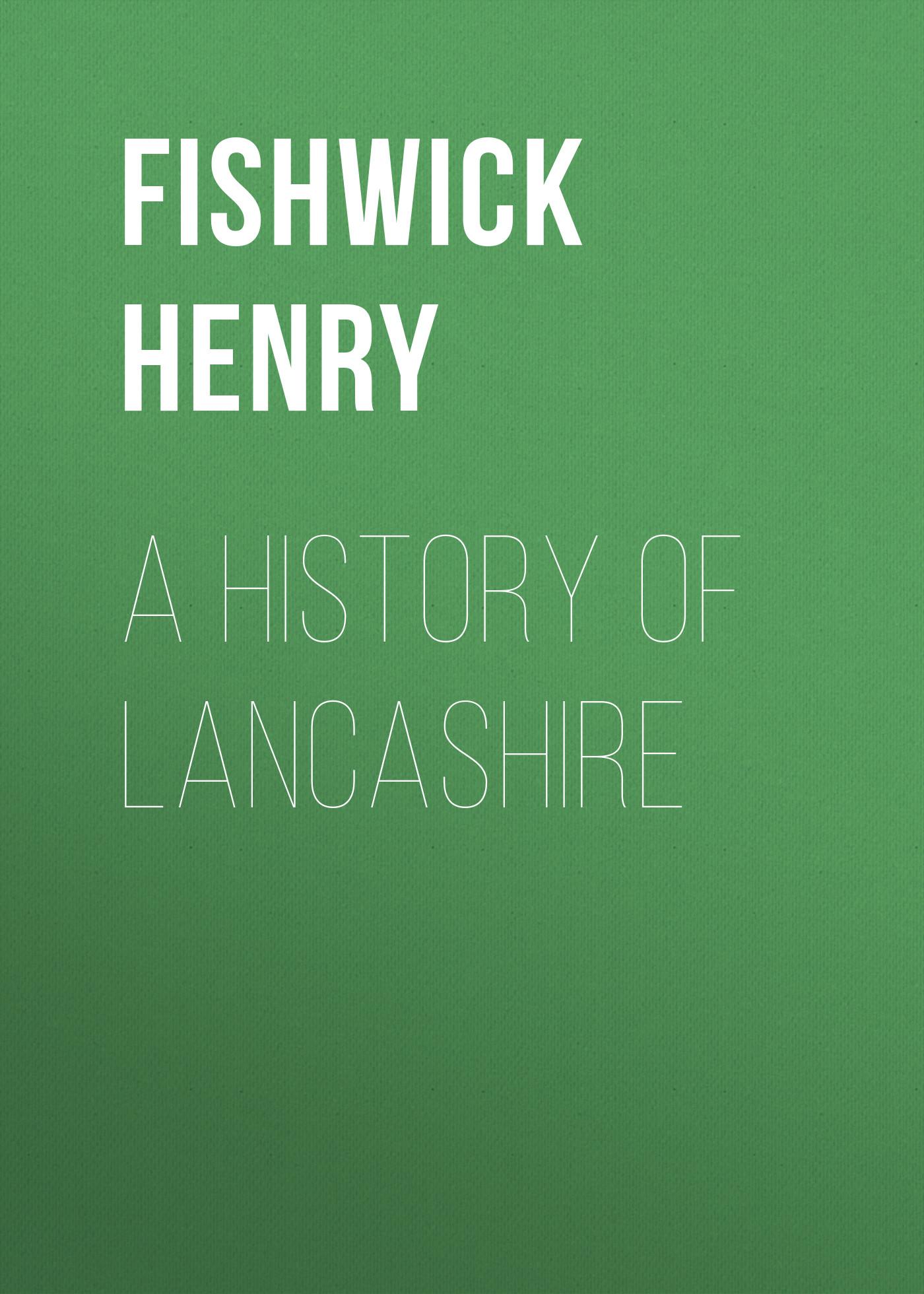 Fishwick Henry A History of Lancashire цена