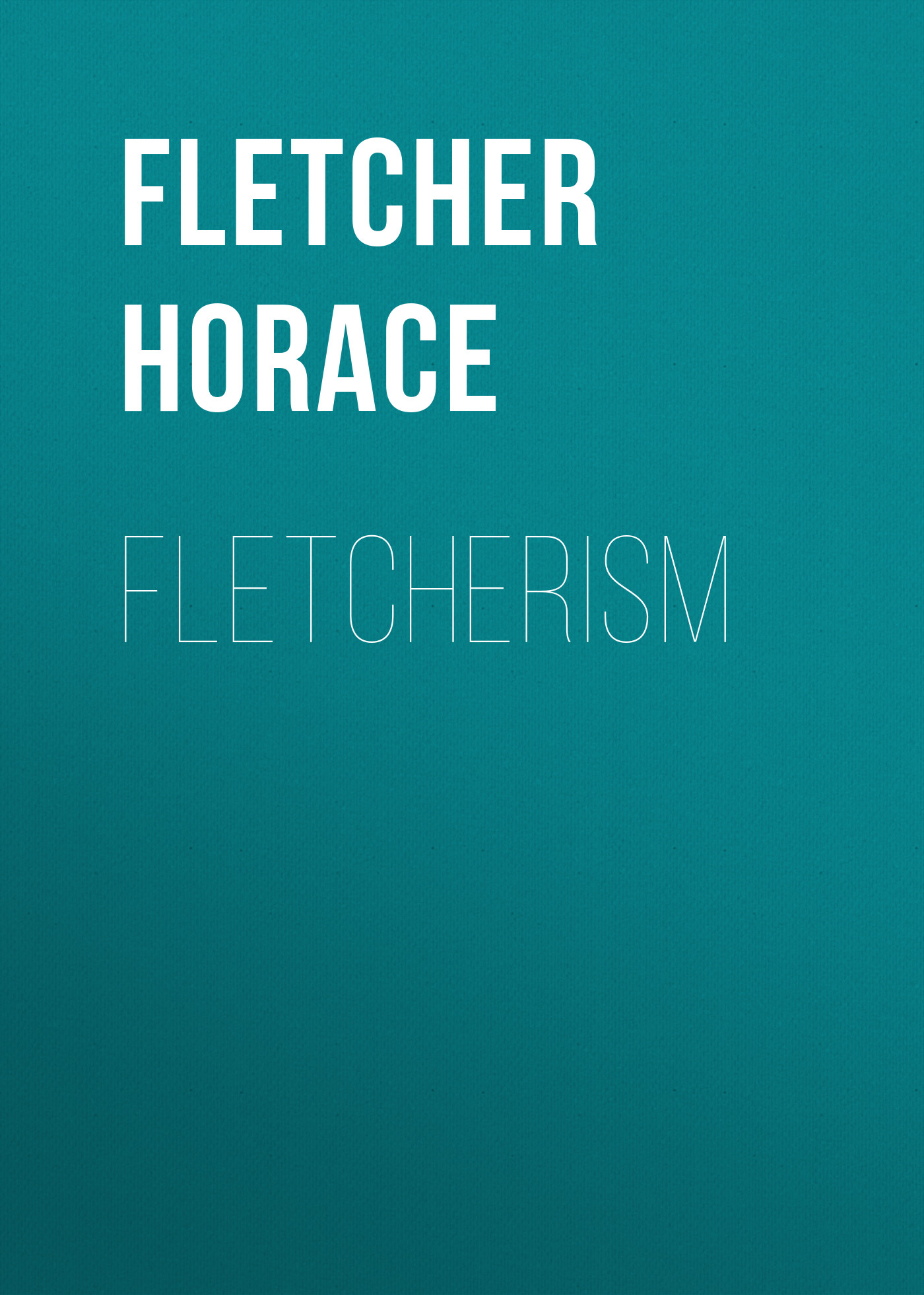 Fletcher Horace Fletcherism fletcher horace the new glutton or epicure