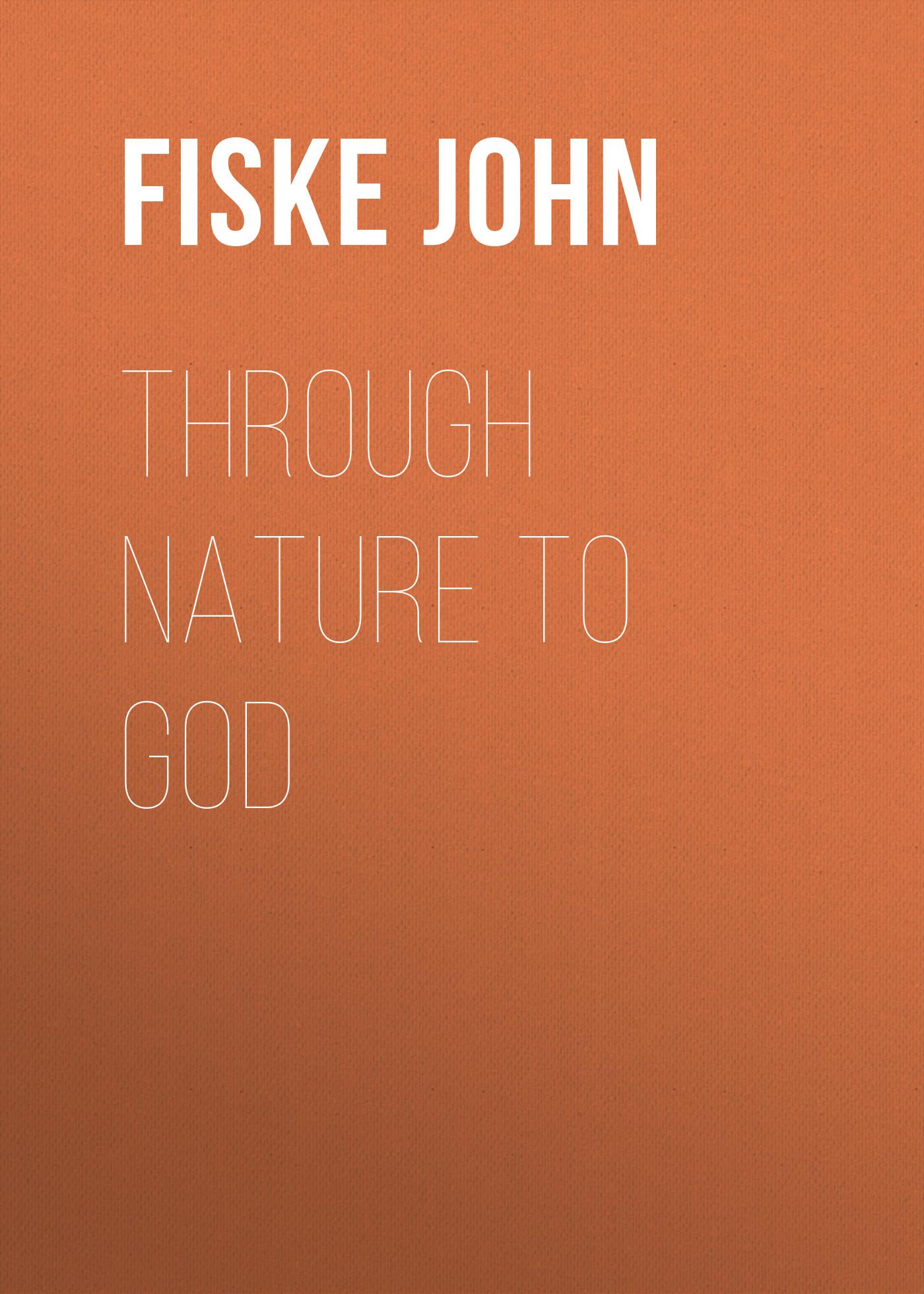 Fiske John Through Nature to God цены онлайн