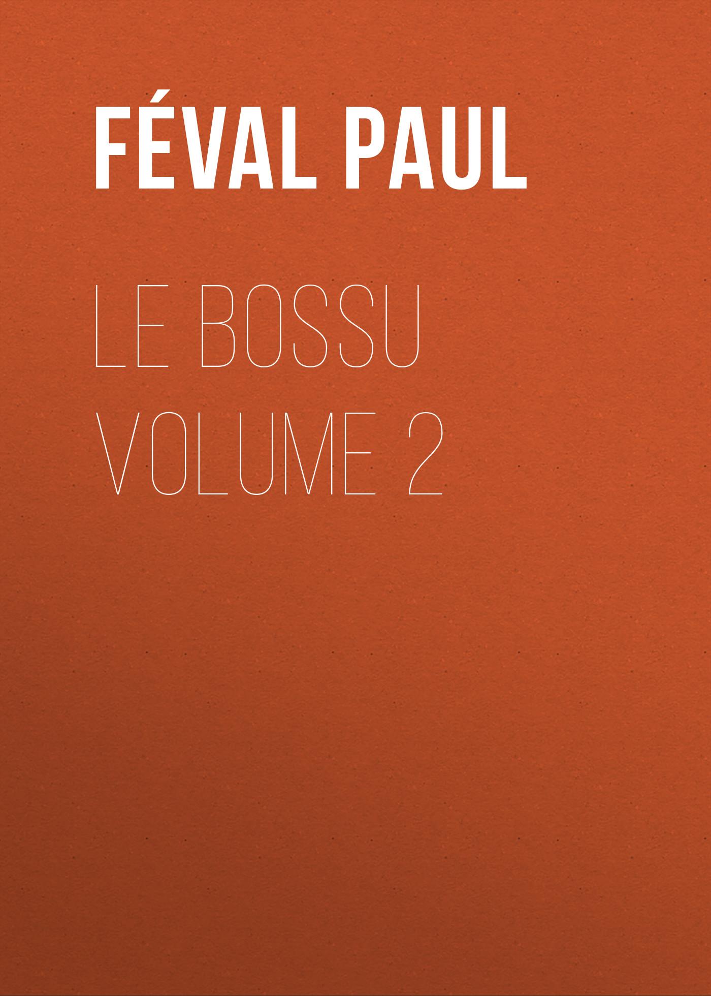 Féval Paul Le Bossu Volume 2