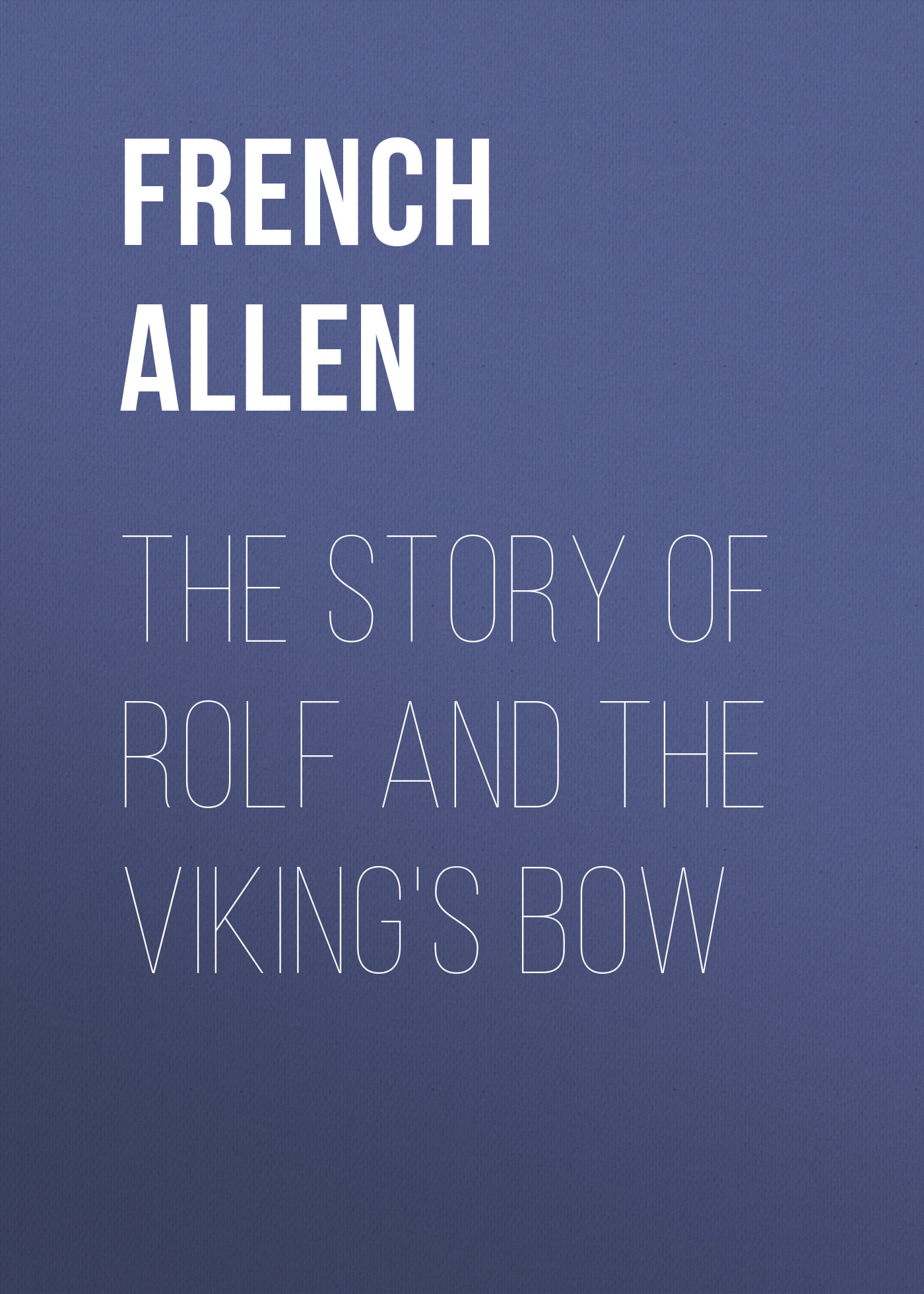 French Allen The Story of Rolf and the Viking's Bow french allen the story of rolf and the viking s bow