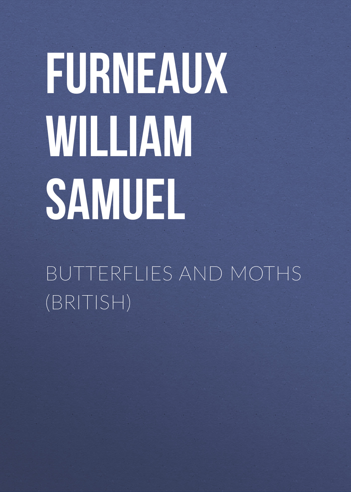Furneaux William Samuel Butterflies and Moths (British) butterflies and moths