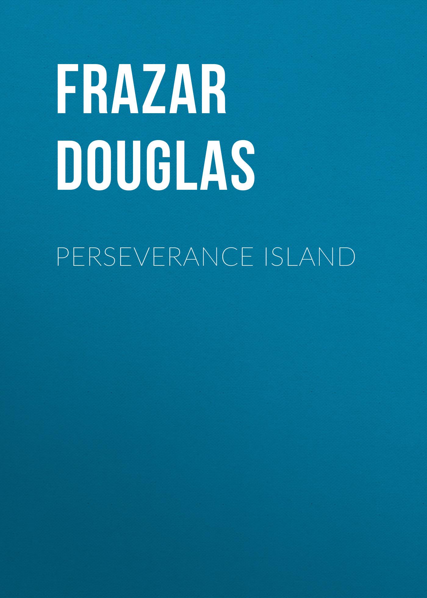 Frazar Douglas Perseverance Island