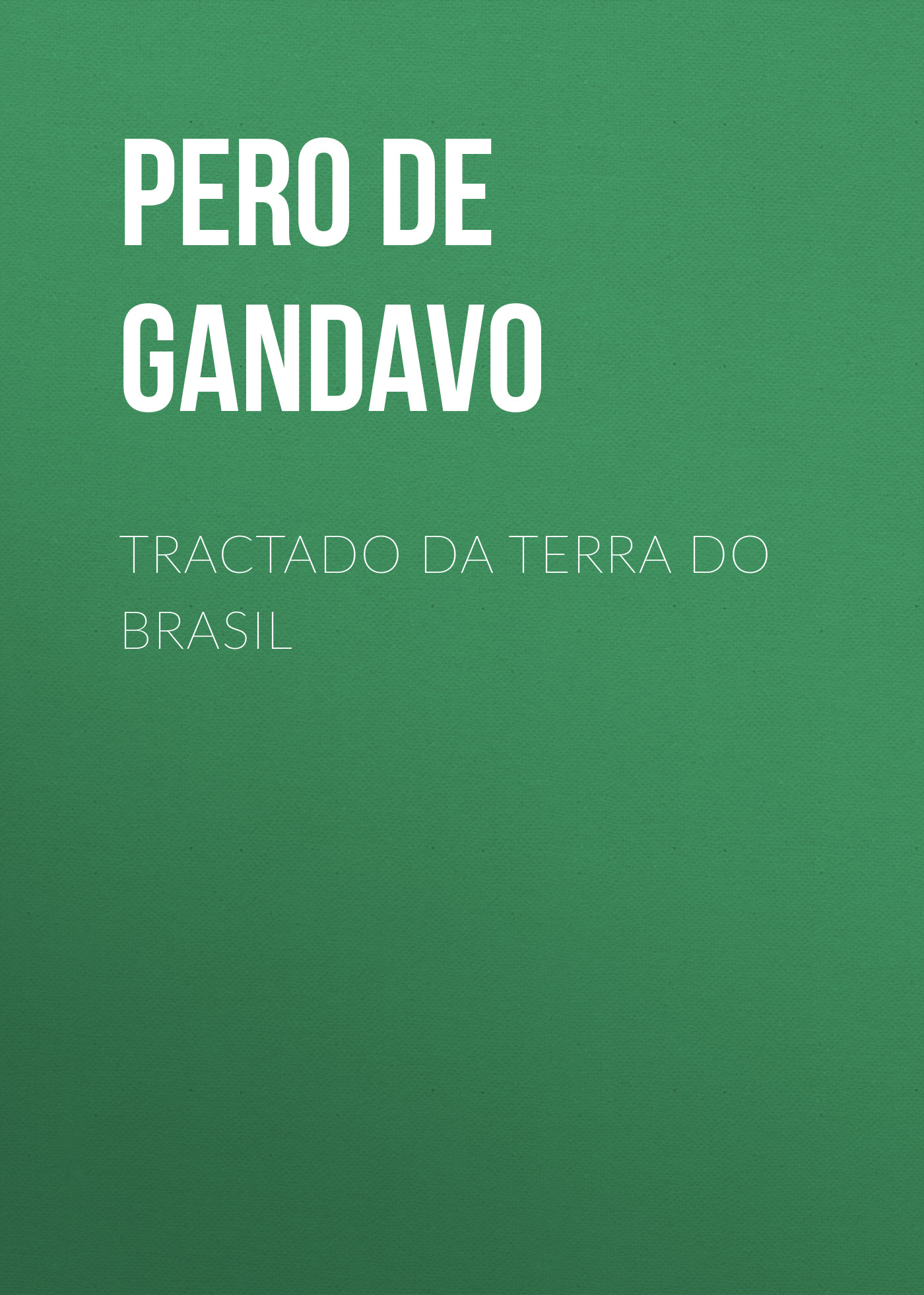 Pero de Magalhães Gandavo Tractado da terra do Brasil недорого