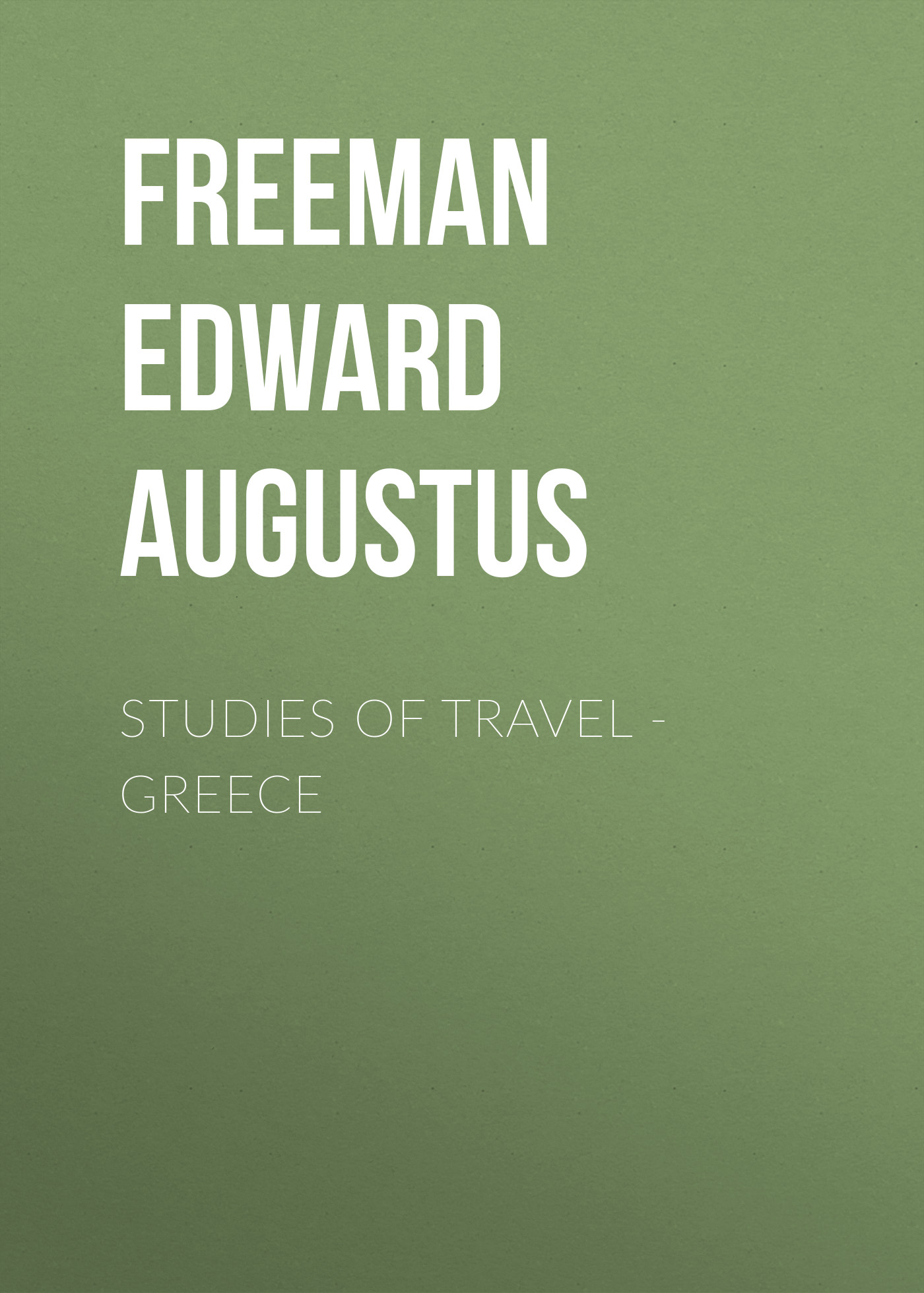 Freeman Edward Augustus Studies of Travel - Greece r austin freeman osirise silm