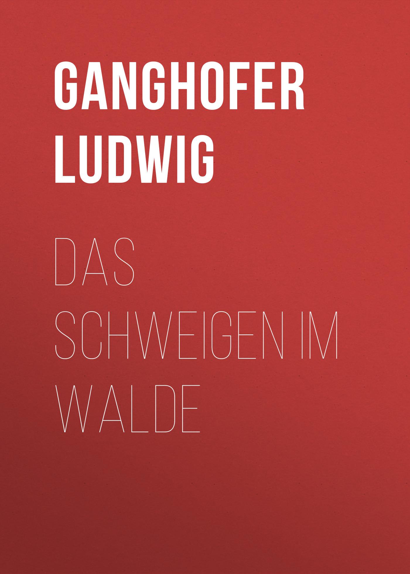 Ganghofer Ludwig Das Schweigen im Walde