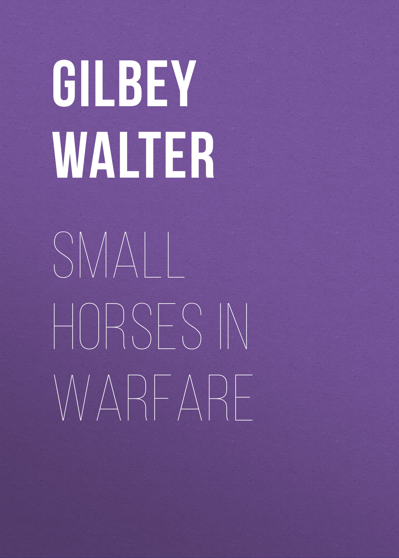 Gilbey Walter Small Horses in Warfare gilbey walter horses past and present