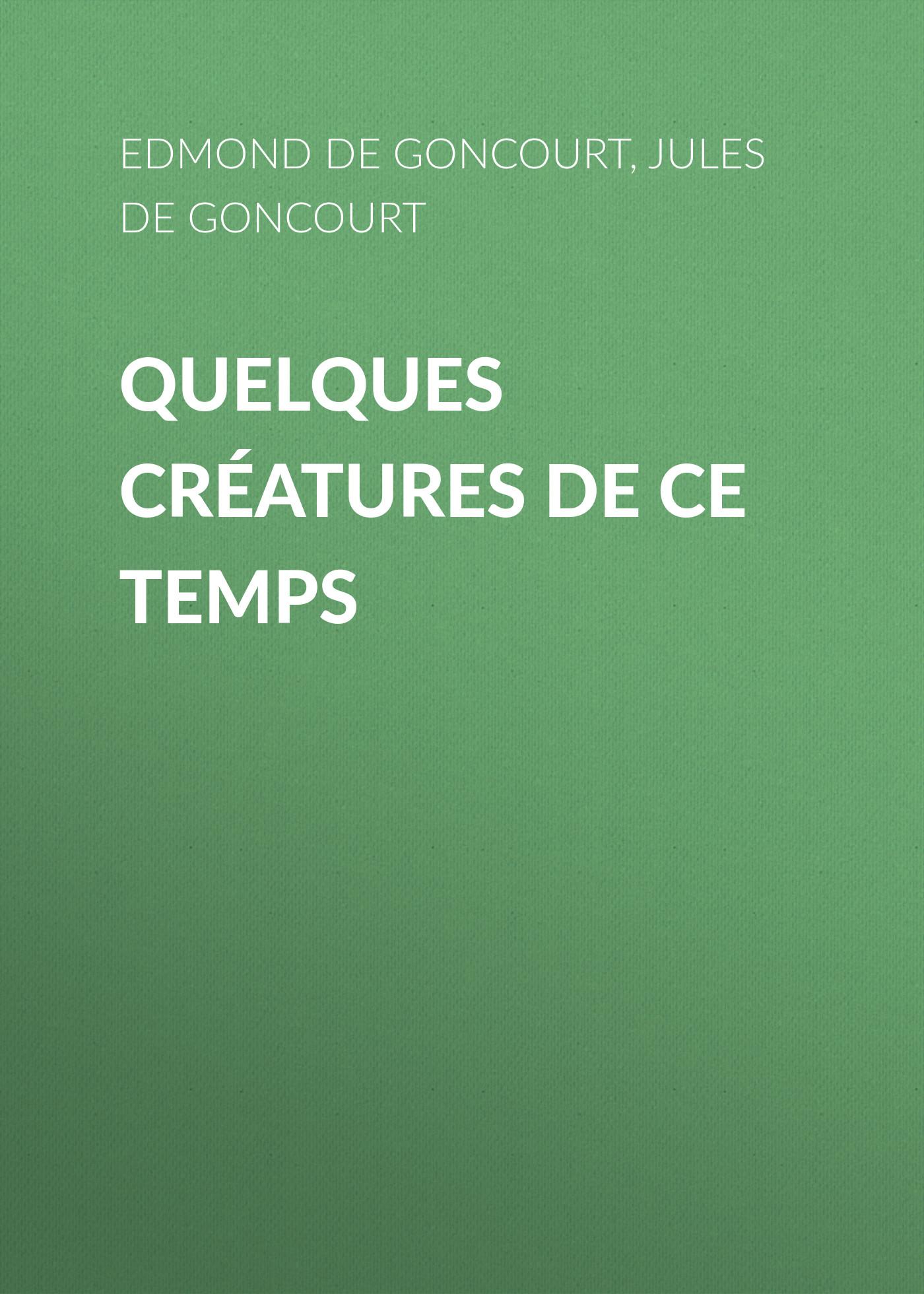 Edmond de Goncourt Quelques créatures de ce temps edmond de goncourt quelques créatures de ce temps