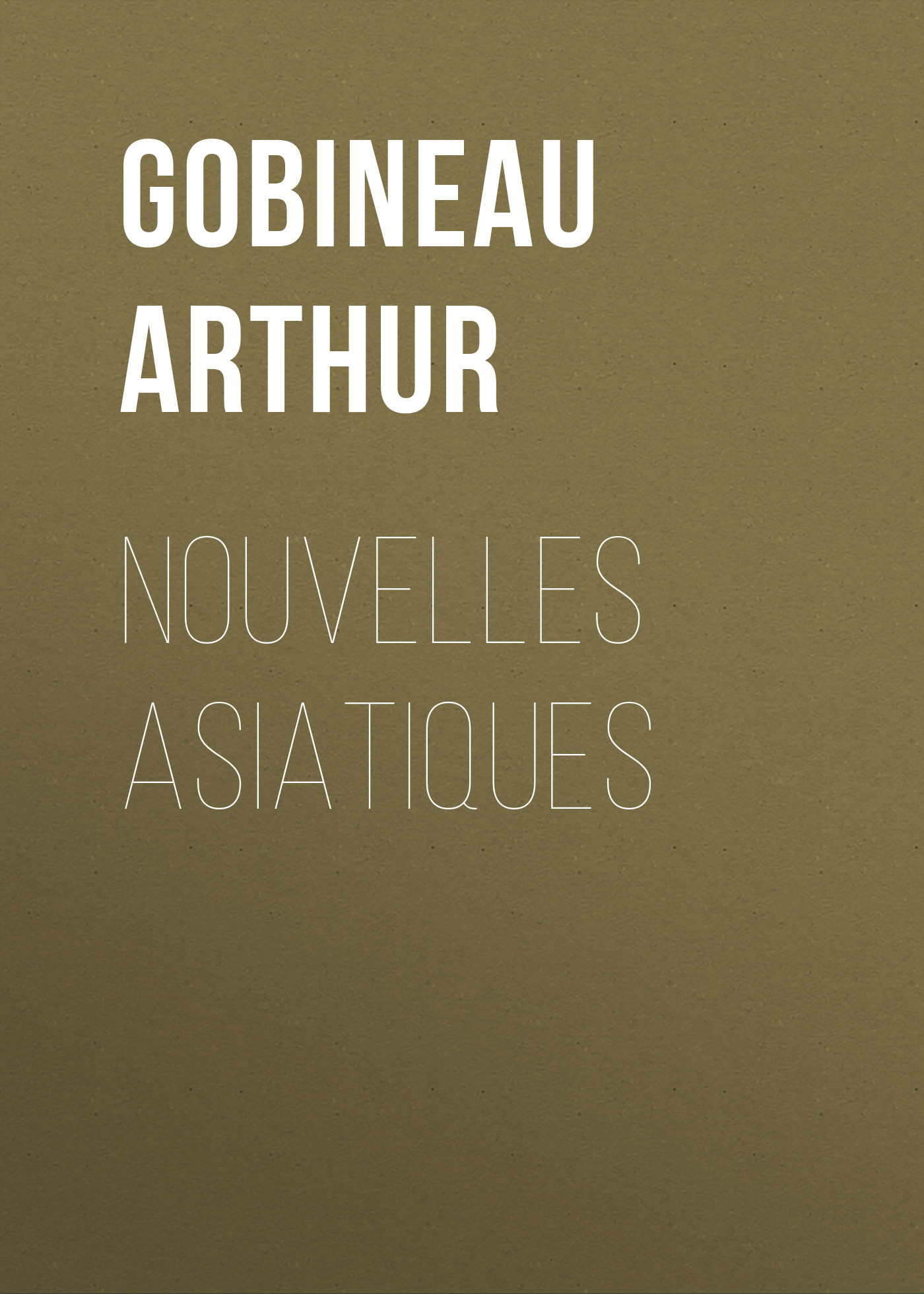 Gobineau Arthur Nouvelles Asiatiques