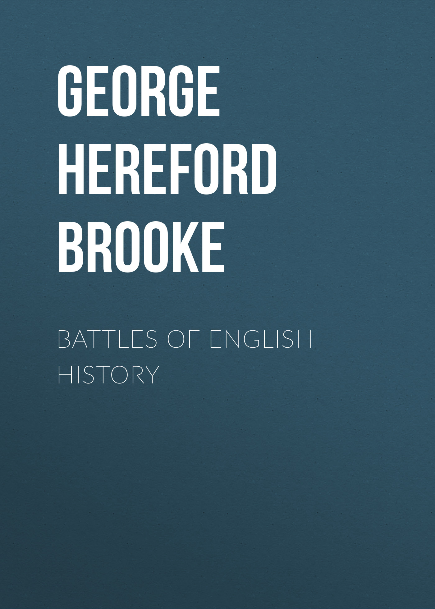 George Hereford Brooke Battles of English History george hereford brooke battles of english history