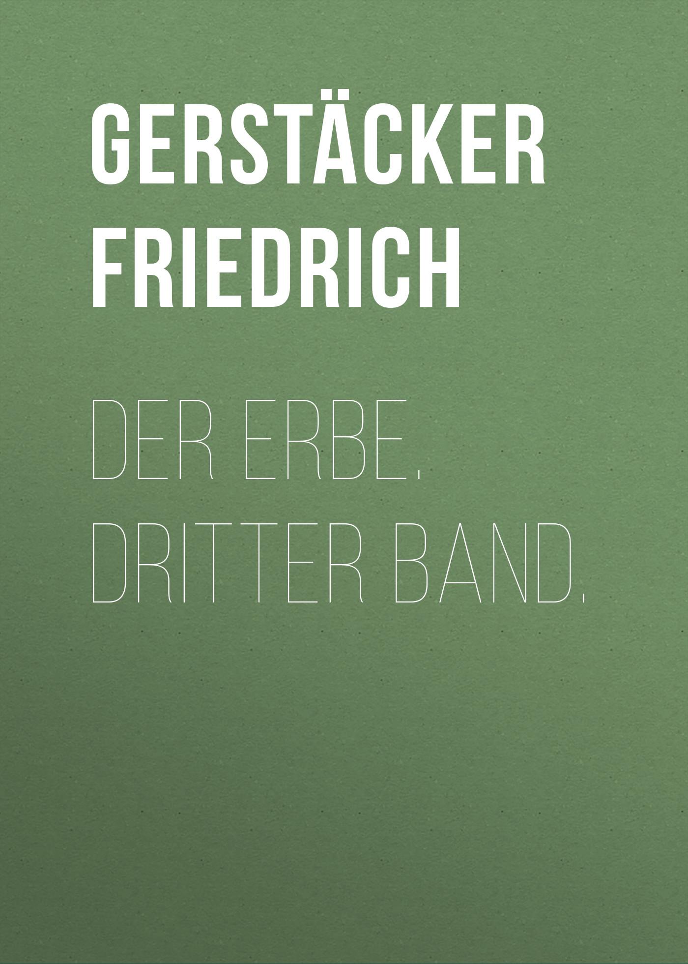 Gerstäcker Friedrich Der Erbe. Dritter Band. friedrich august carus der psychologie 1 band