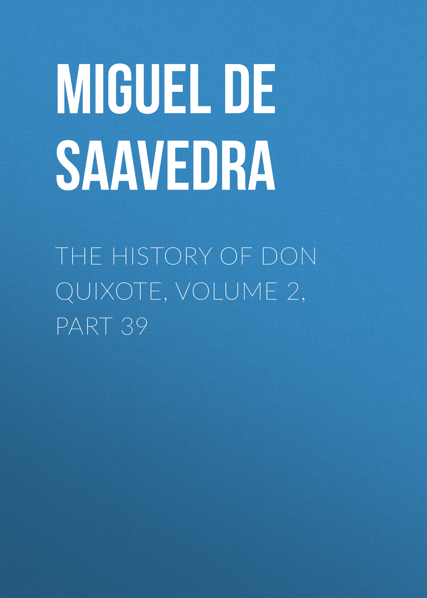 Мигель де Сервантес Сааведра The History of Don Quixote, Volume 2, Part 39 rasmus björn anderson the heimskringla a history of the norse kings volume 5 part 2