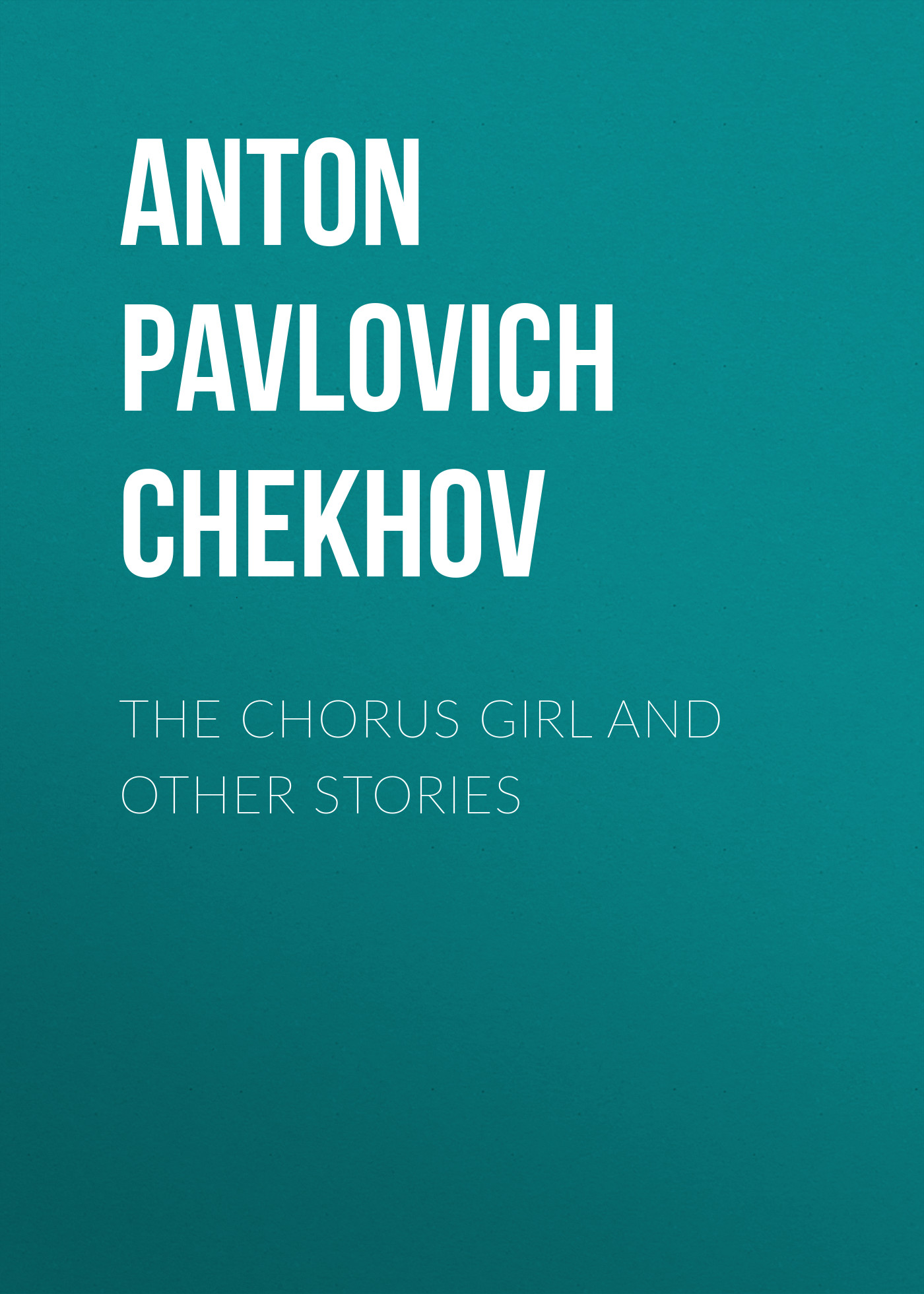 Антон Чехов The Chorus Girl and Other Stories gps модуль для iroad v9 a9 t10 q7 q9