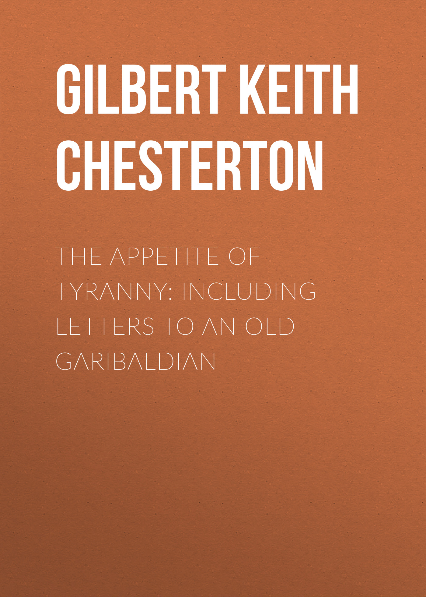 Gilbert Keith Chesterton The Appetite of Tyranny: Including Letters to an Old Garibaldian gorgeous embossed letters the old chokers necklace for women