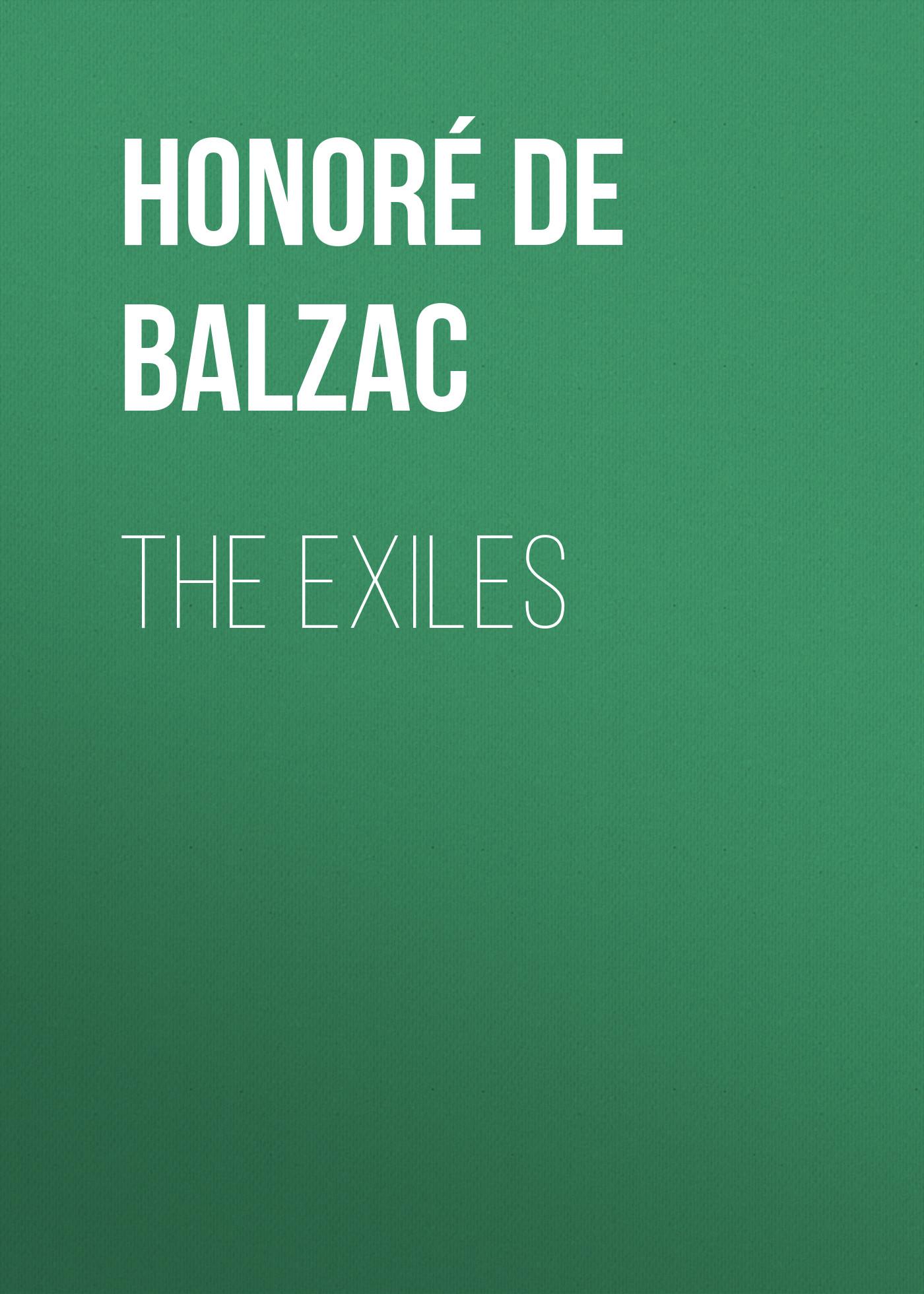 Оноре де Бальзак The Exiles цена 2017