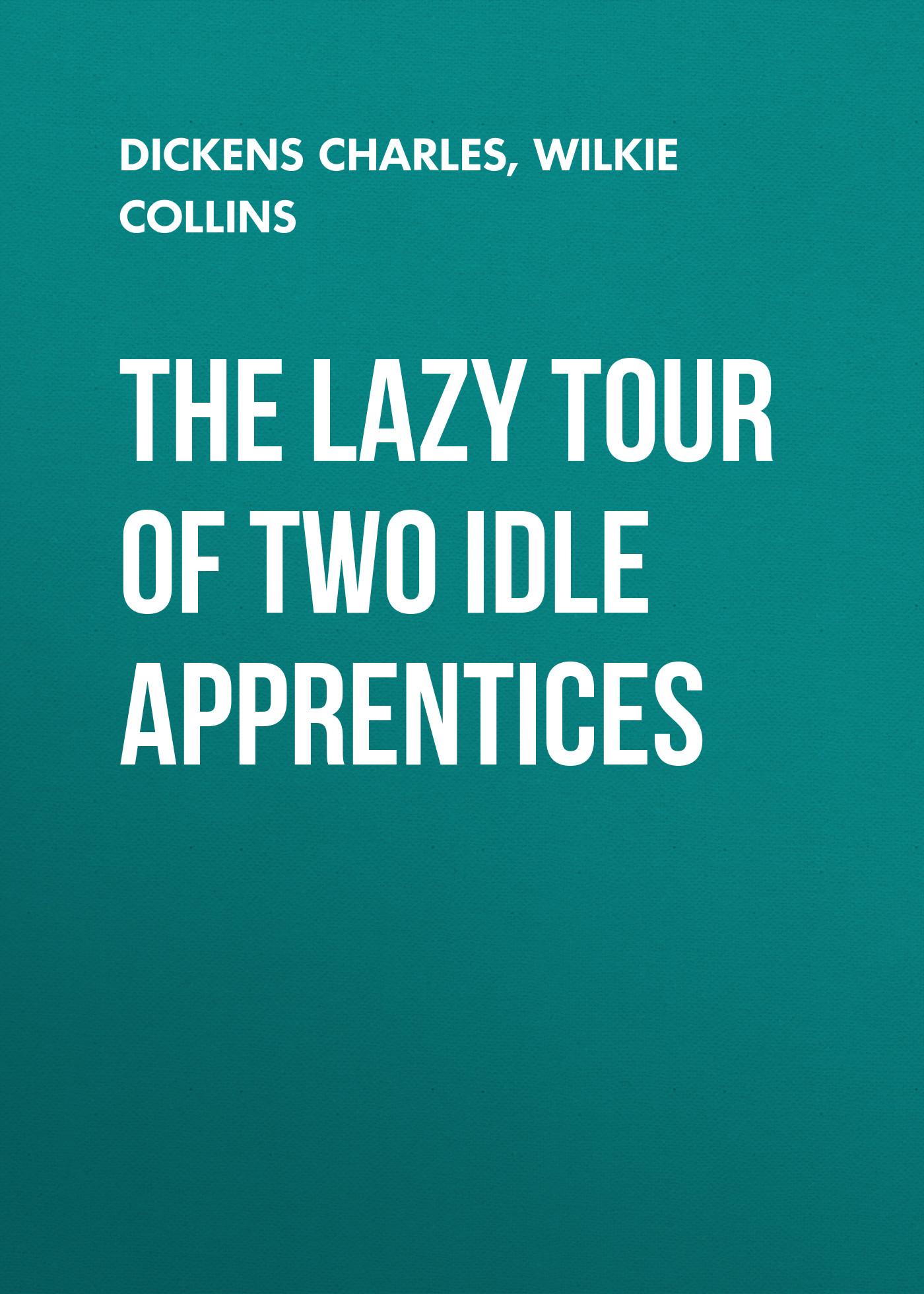Чарльз Диккенс The Lazy Tour of Two Idle Apprentices чарльз диккенс the lazy tour of two idle apprentices