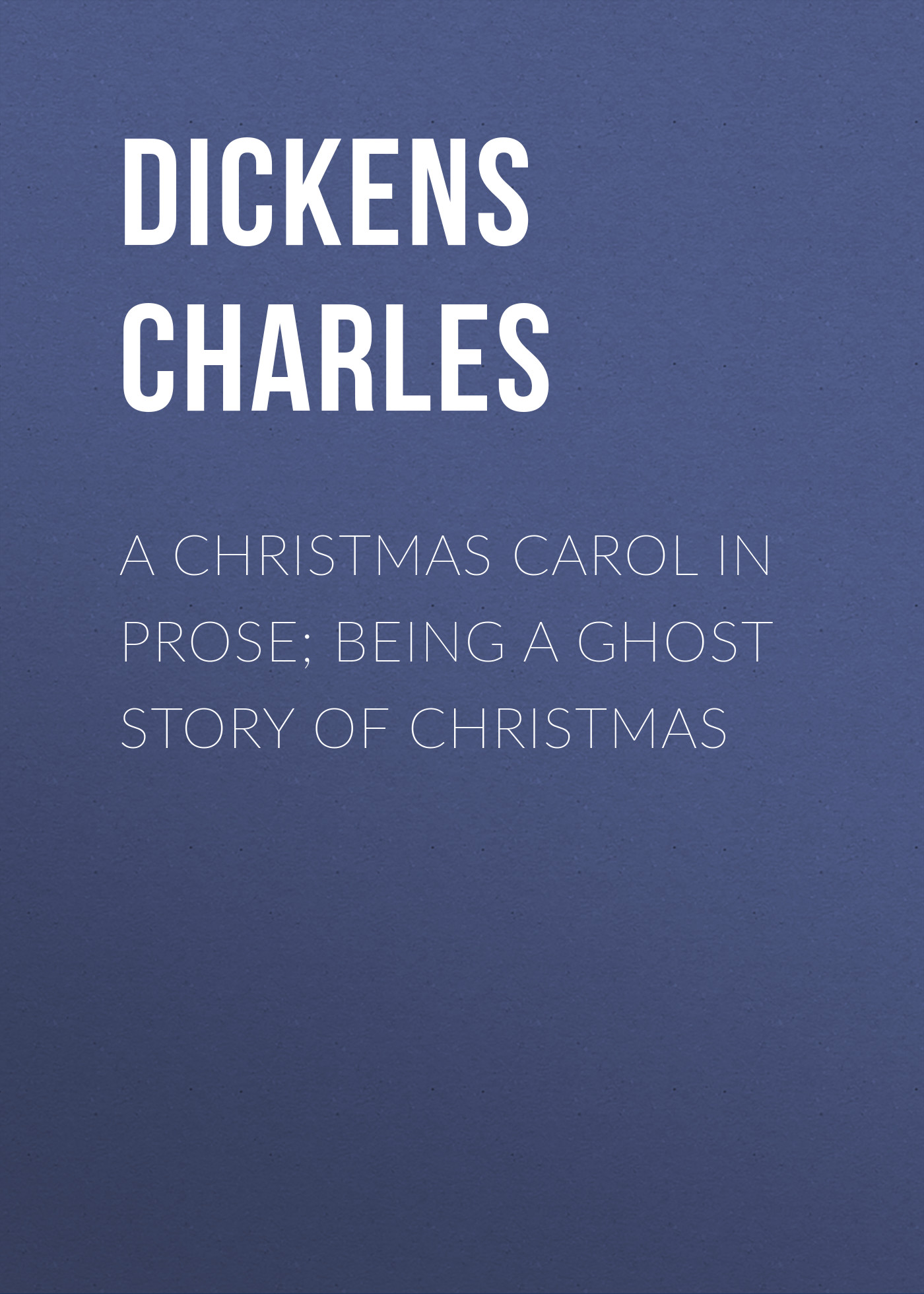 Чарльз Диккенс A Christmas Carol in Prose; Being a Ghost Story of Christmas