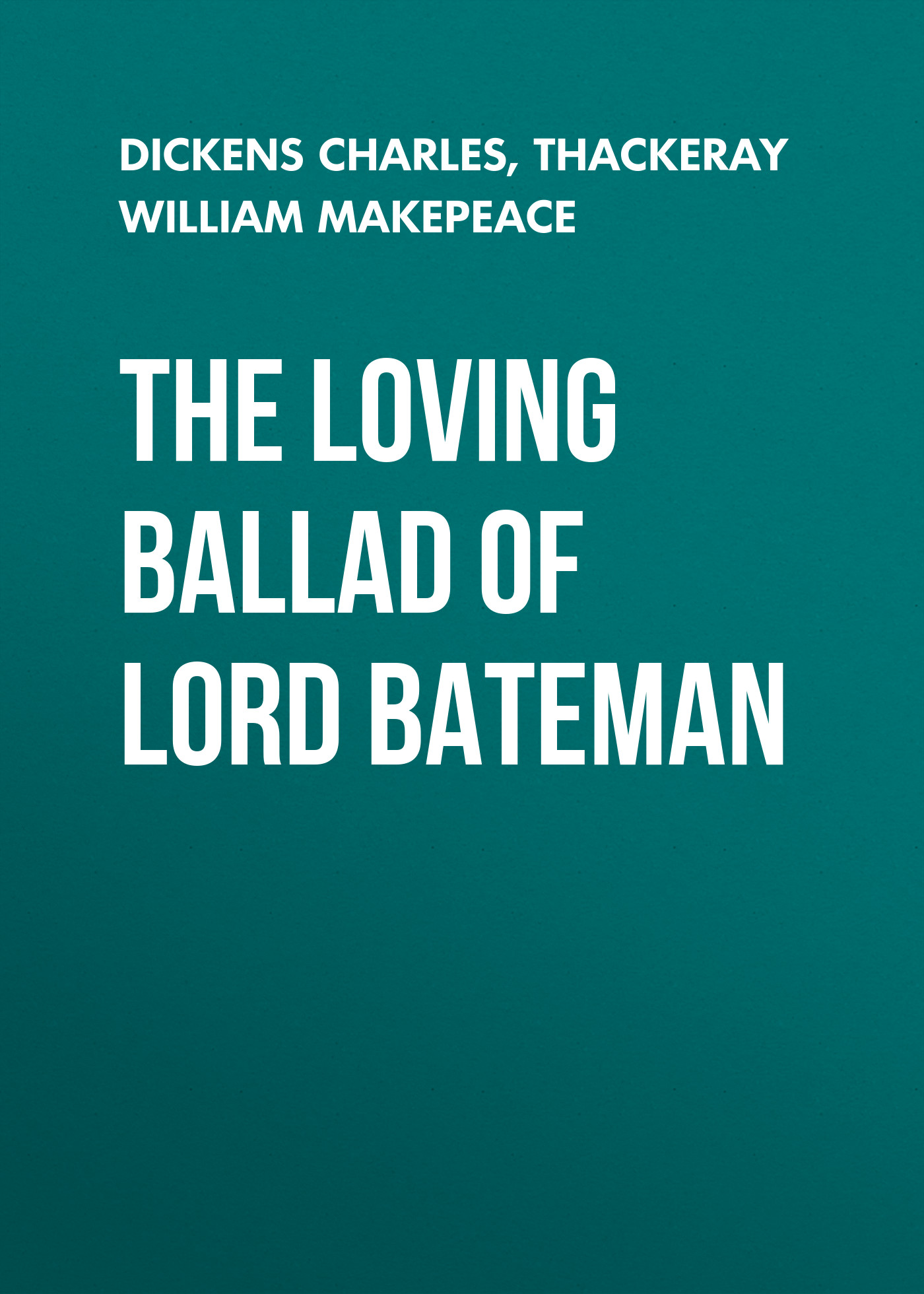Чарльз Диккенс The Loving Ballad of Lord Bateman glenn taylor the ballad of trenchmouth taggart