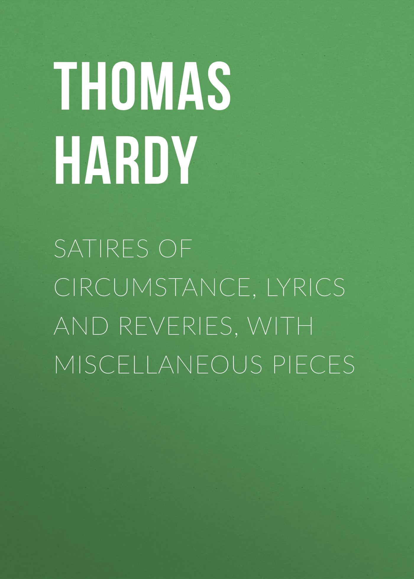 Thomas Hardy Satires of Circumstance, Lyrics and Reveries, with Miscellaneous Pieces lyrics volume 1