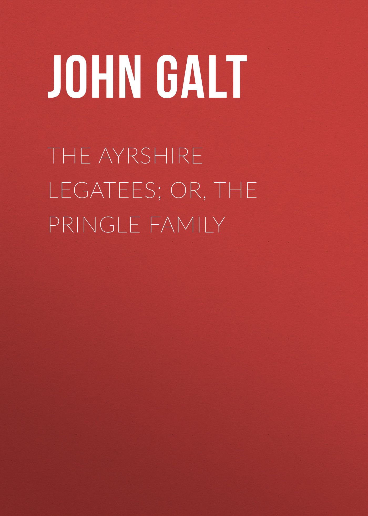 John Galt The Ayrshire Legatees; Or, The Pringle Family