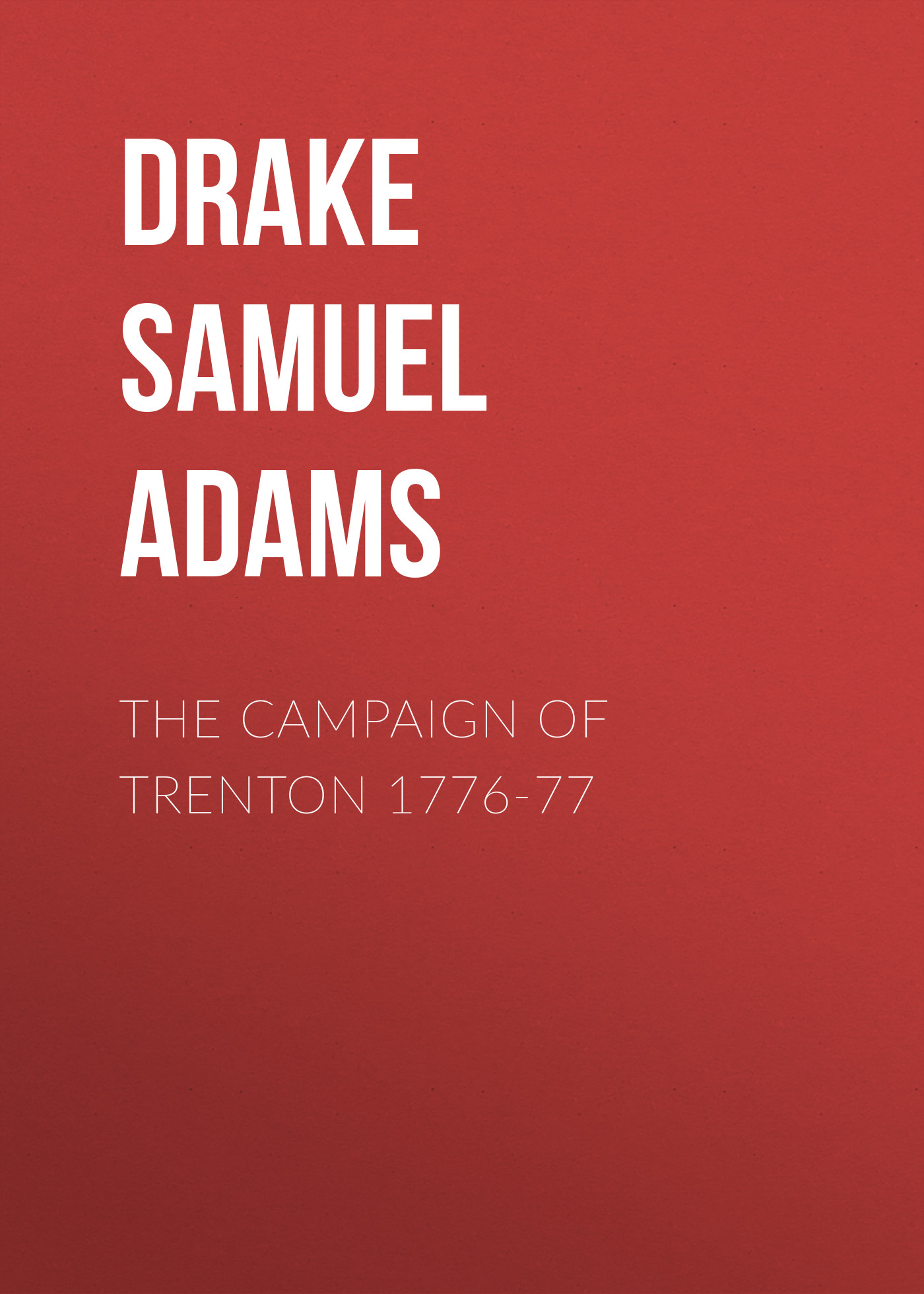 цена на Drake Samuel Adams The Campaign of Trenton 1776-77