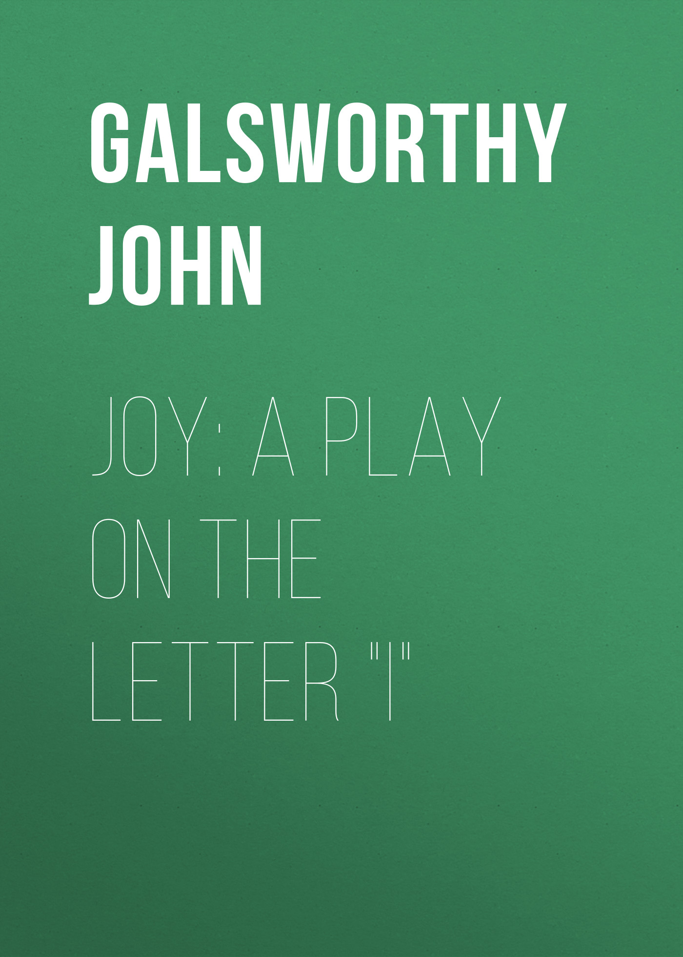 Galsworthy John Joy: A Play on the Letter