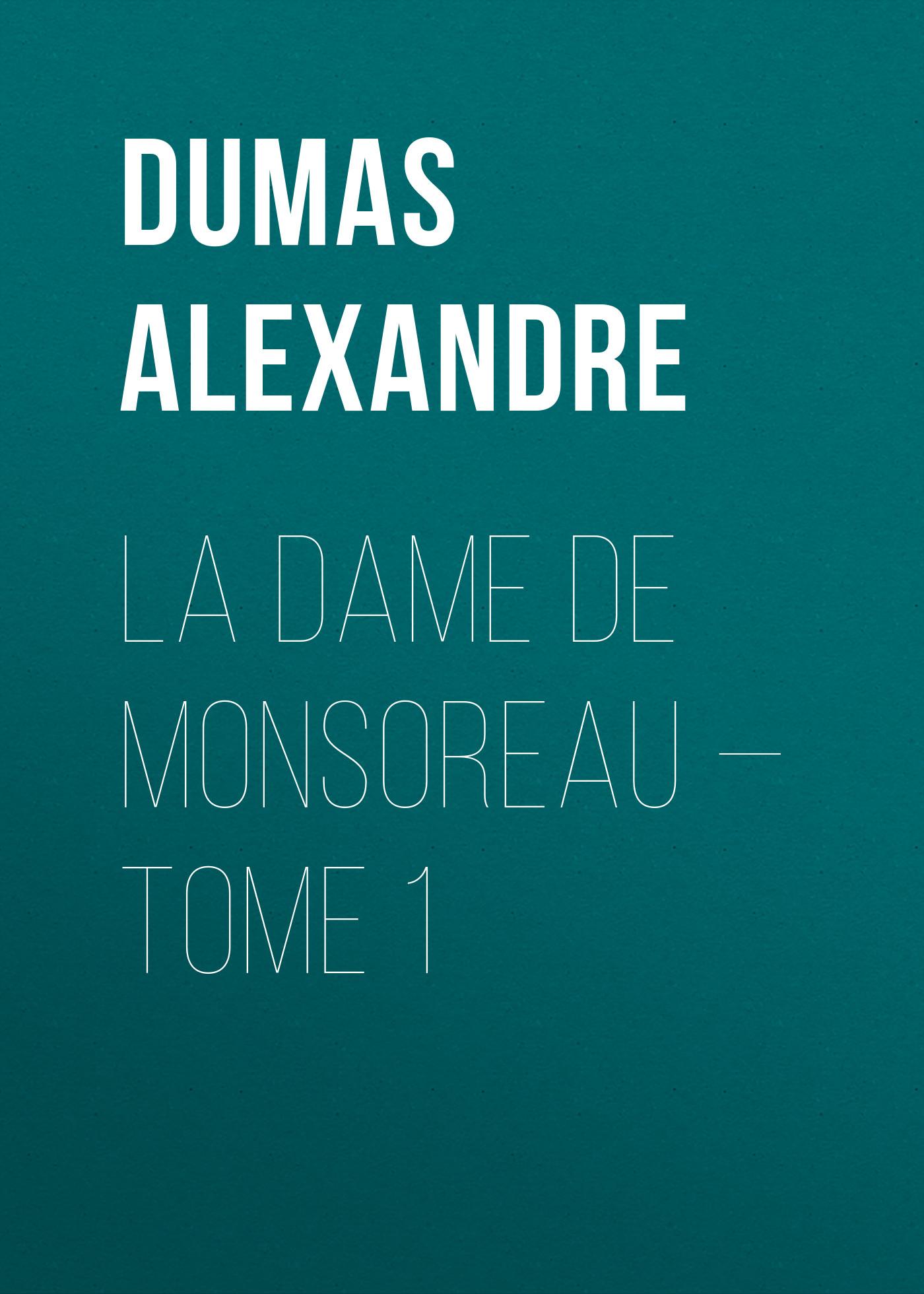 Александр Дюма La dame de Monsoreau — Tome 1 александр дюма la san felice tome 06