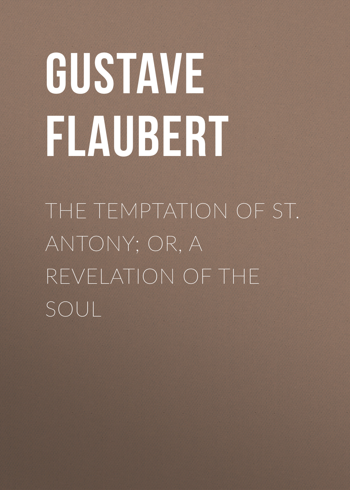 Gustave Flaubert The Temptation of St. Antony; Or, A Revelation of the Soul soul st xs white
