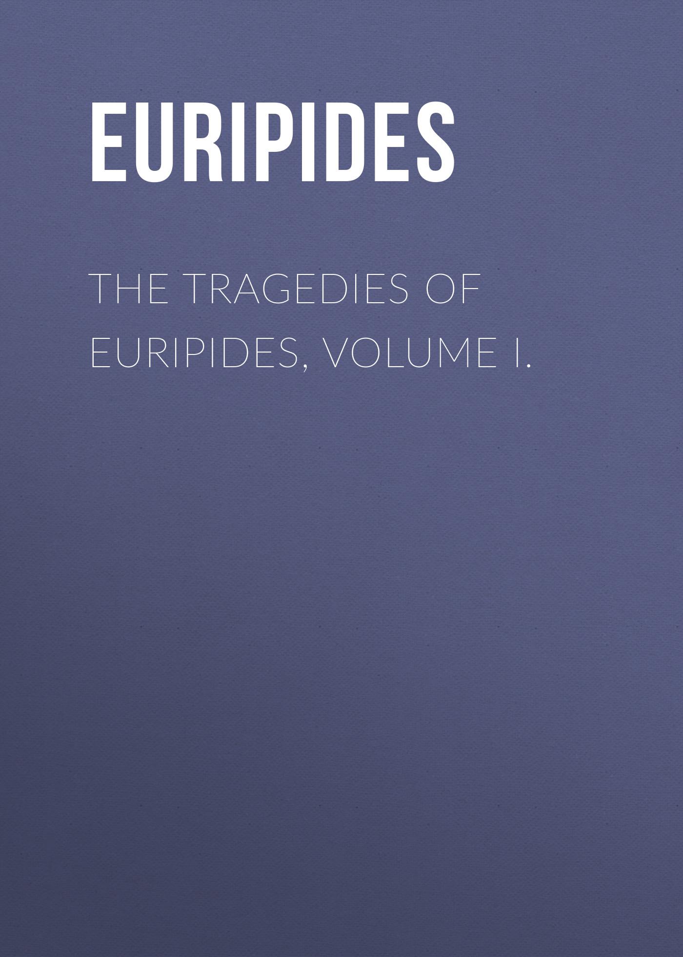 Euripides The Tragedies of Euripides, Volume I. gottfried kinkel euripides ausgewahlte tragodien des euripides fur den schulgebrauch
